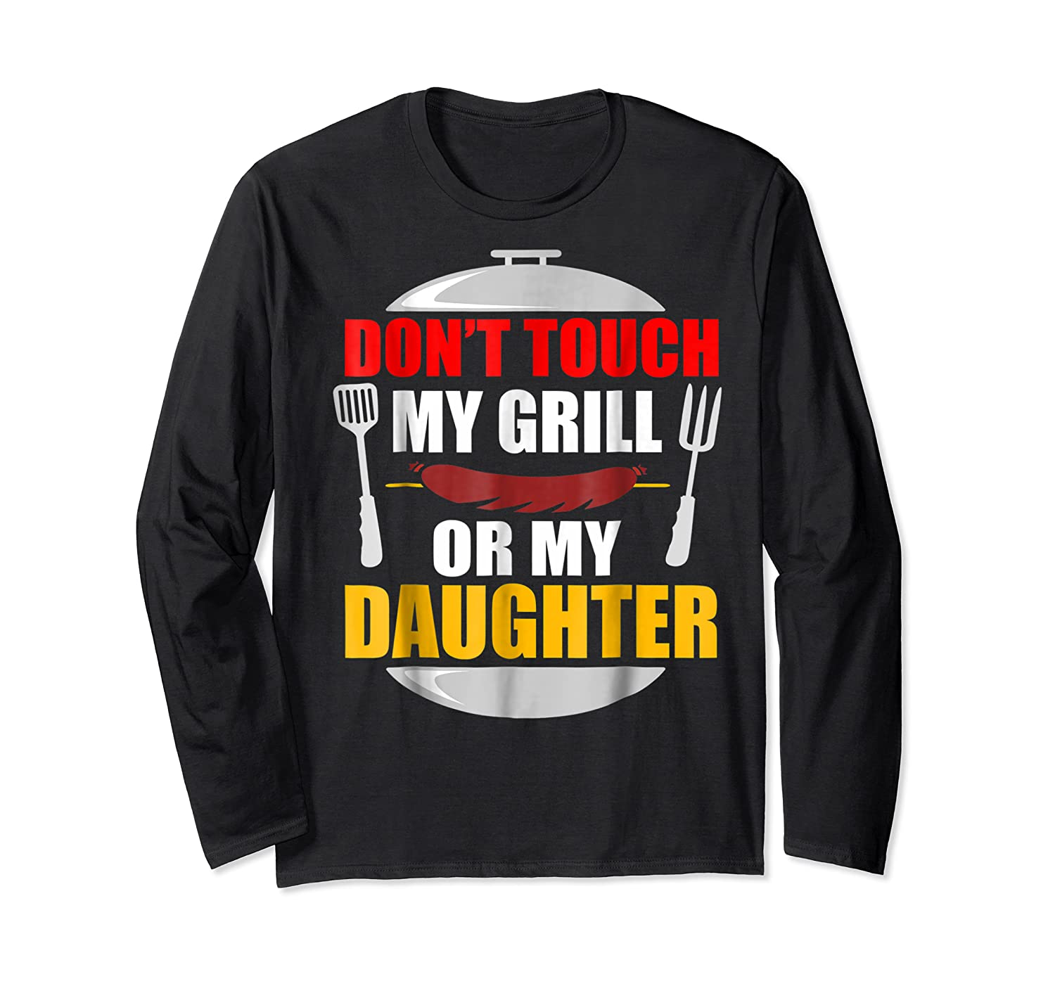 Don T Touch My Grill Or My Daughter T Shirt Father S Day Long Sleeve T-shirt