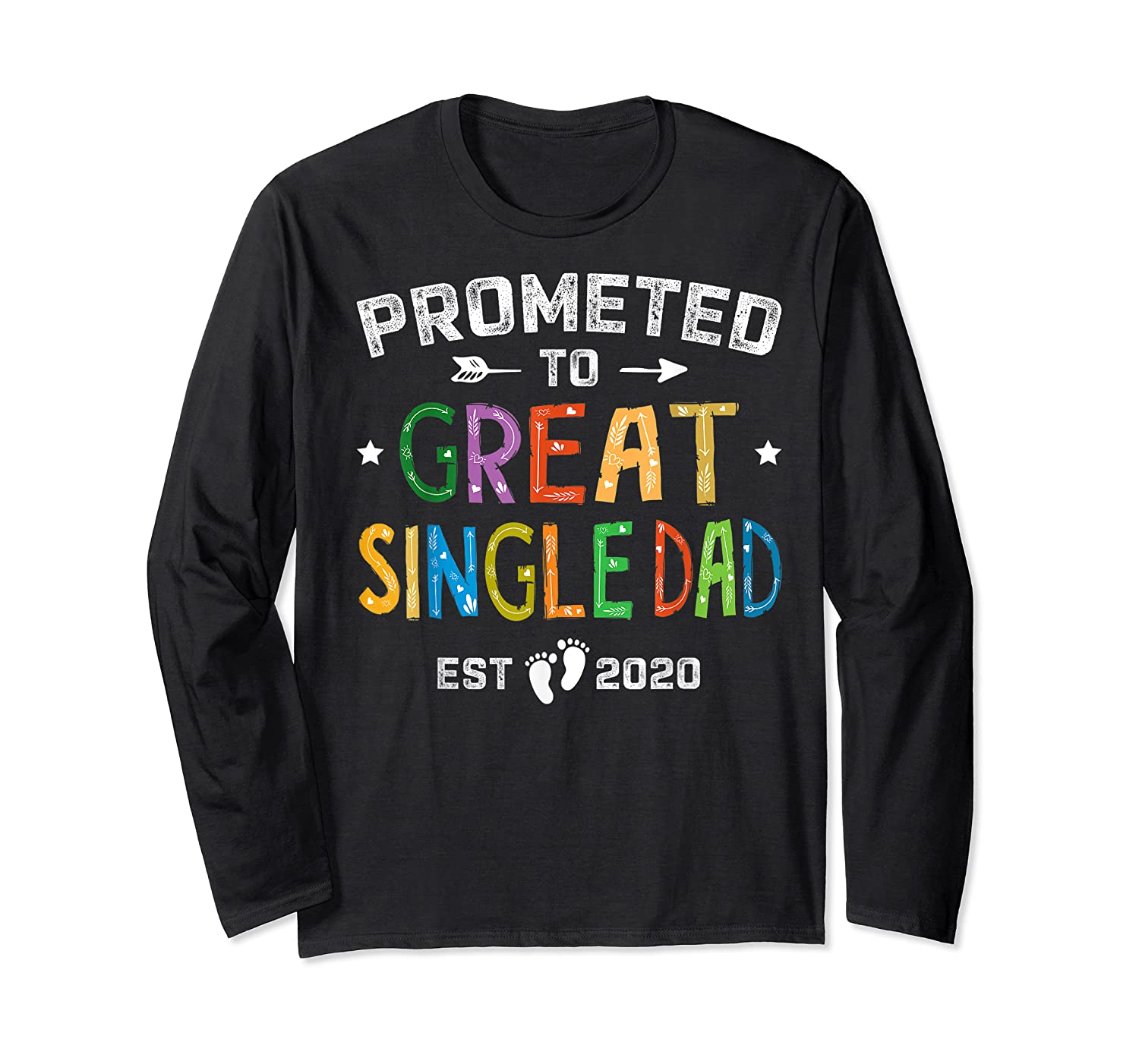 Promoted To Great Single Dad Est 2020 T Shirt Father S Day Long Sleeve T-shirt