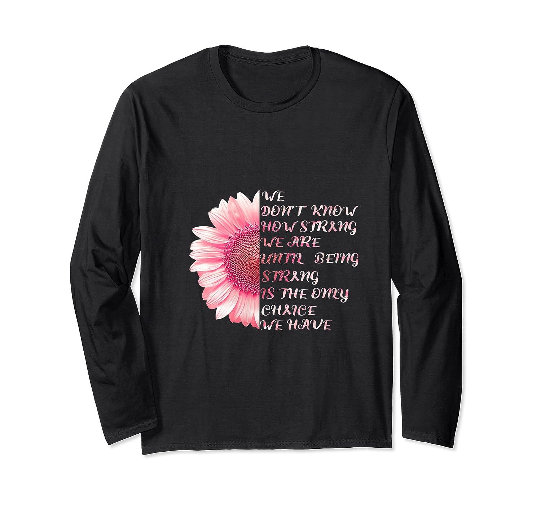 Being Strong Pink Flower Breast Cancer Awareness Month Gift T Shirt Long Sleeve T-shirt