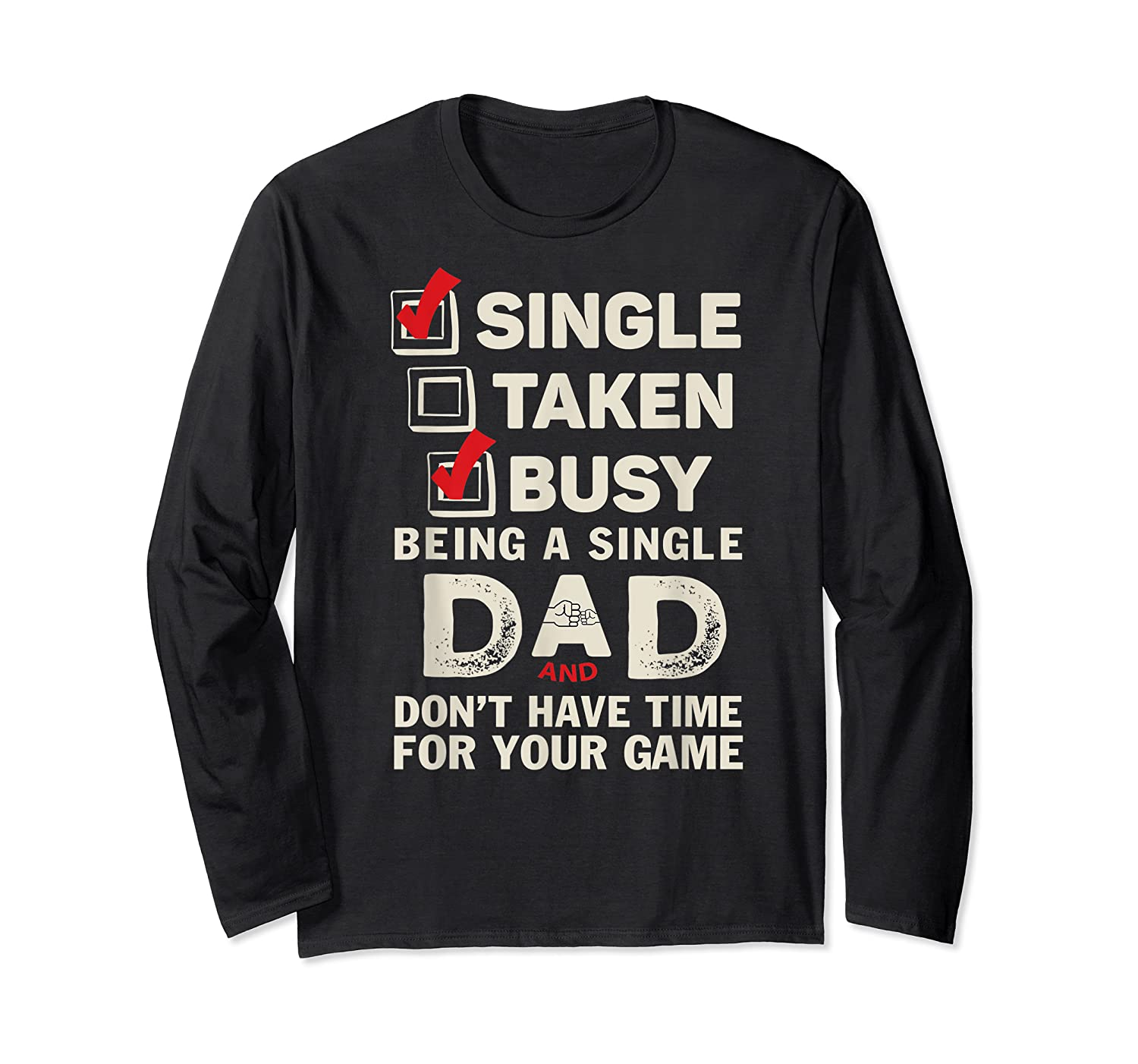 Single Taken Busy Being A Single Dad Funny Father T Shirt Long Sleeve T-shirt