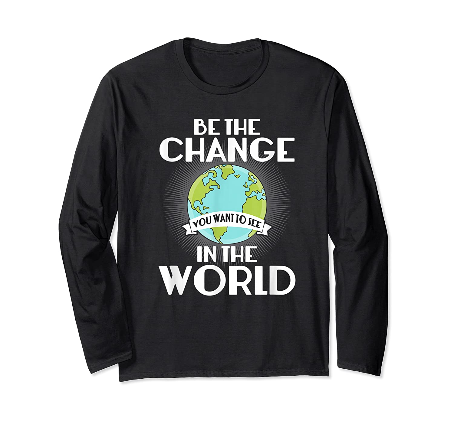 Be The Change You Want To See In The World Science T Shirt Long Sleeve T-shirt