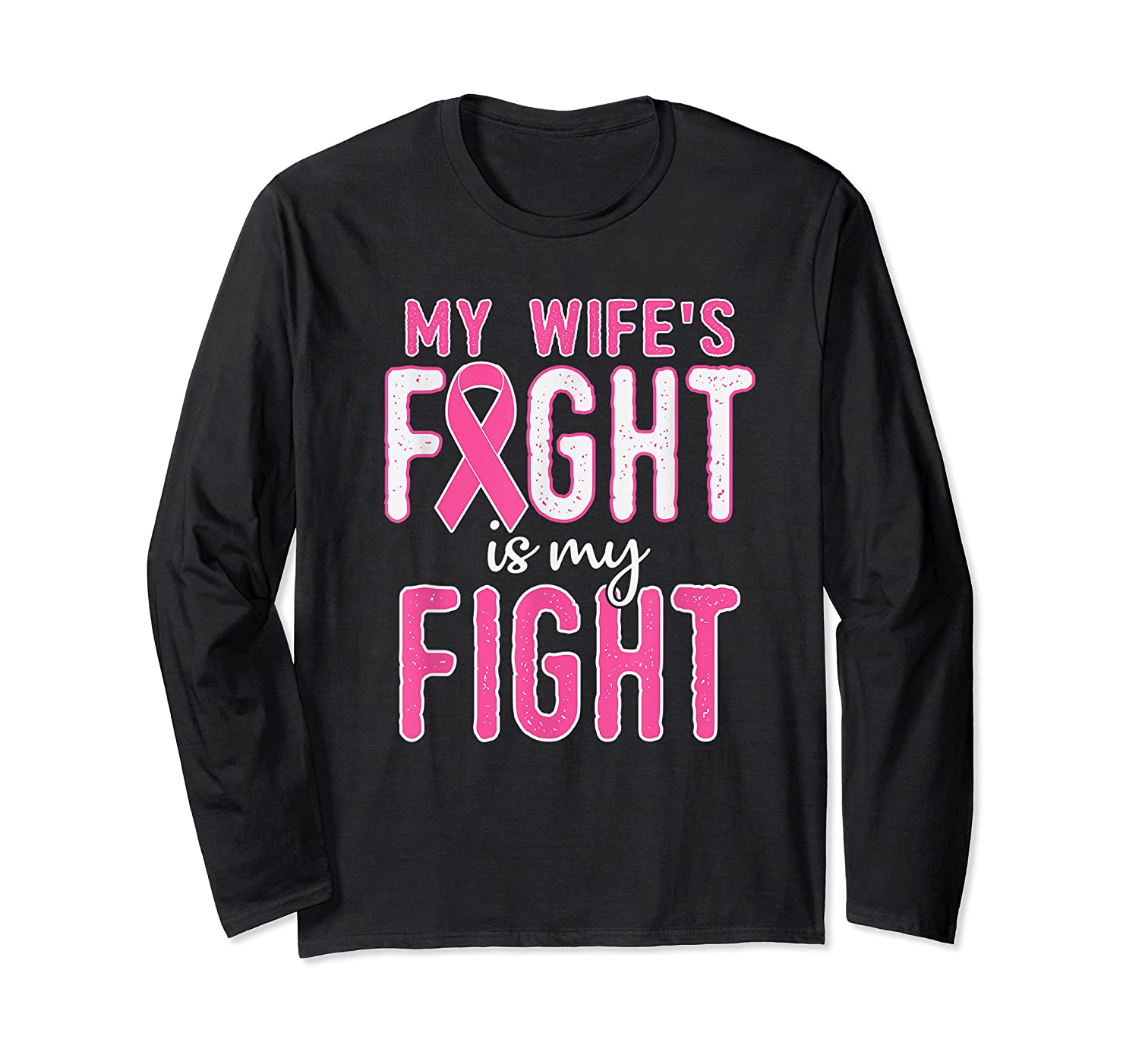 My Wifes Fight Is My Fight Breast Cancer Awareness Month T Shirt Long Sleeve T-shirt