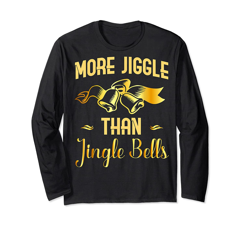 Christmas More Jiggle Than Jingle Bells T-shirt Long Sleeve T-shirt