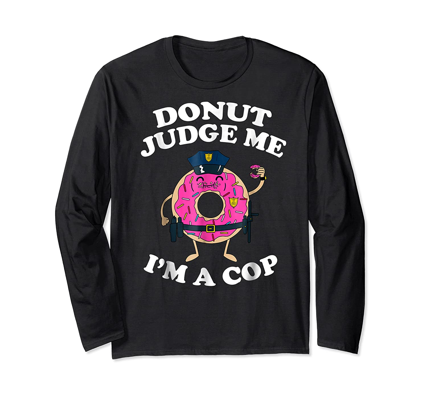 Donut Judge Me I'm A Cop, Funny Police Officer Shirt Long Sleeve T-shirt