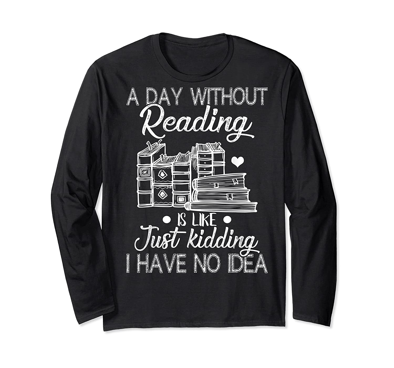 Reader Book Lover Gift A Day Without Reading T Shirt Long Sleeve T-shirt