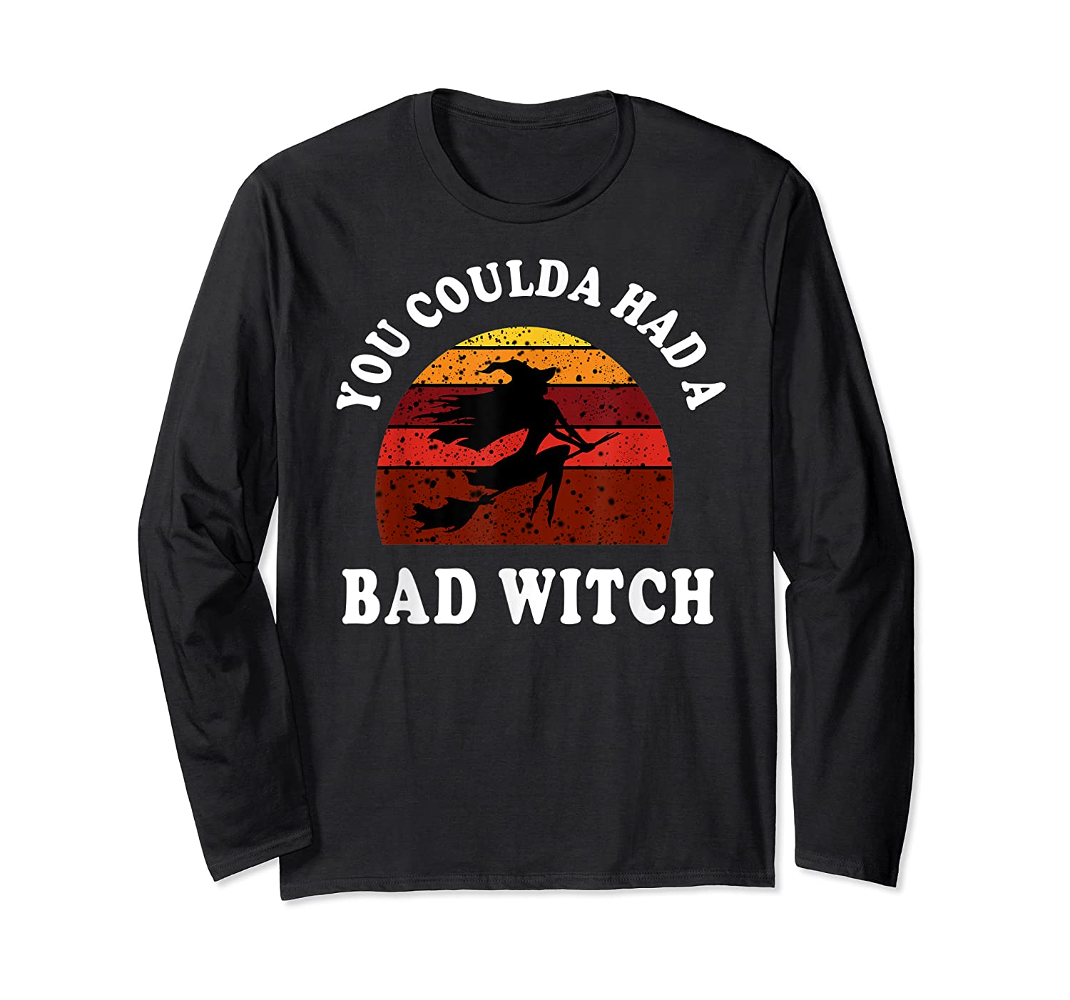 You Coulda Had A Bad Witch Vintage Custom Gift Halloween Shirts Long Sleeve T-shirt