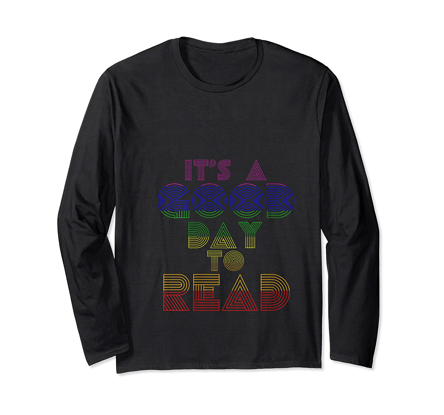 Rainbow Bookish Its A Good Day To Read Book Reader Gift T Shirt Long Sleeve T-shirt
