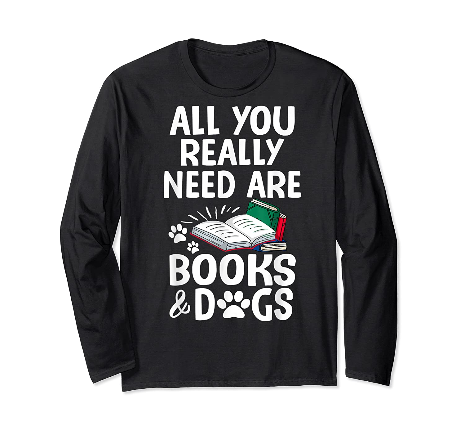 All You Really Need Are Books Dogs T Shirt Long Sleeve T-shirt