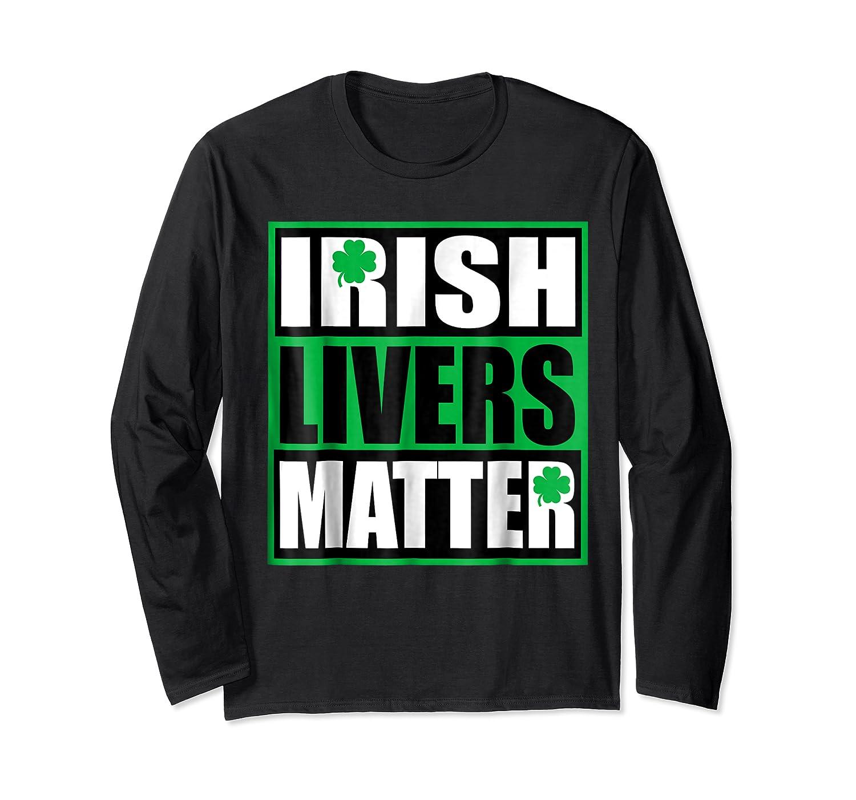 Funny Irish Livers Matter Saint Patrick Day T Shirt Long Sleeve T-shirt