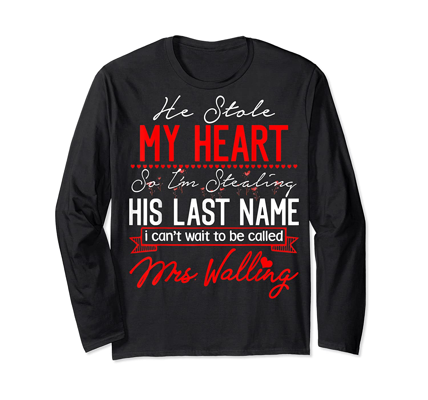 Engaget He Stole My Heart So I'm Stealing His Last Name Shirts Long Sleeve T-shirt