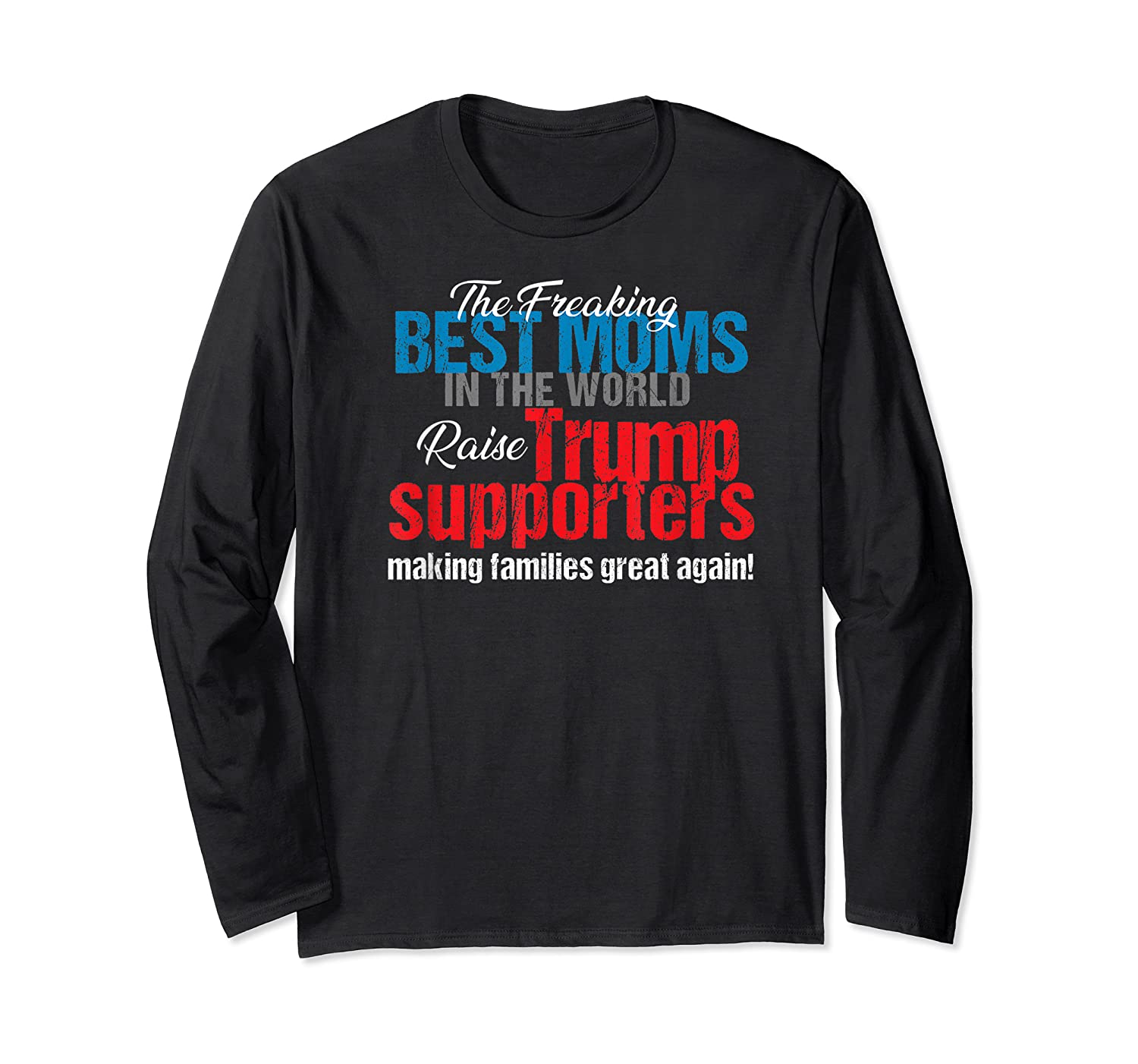 Funny Trump 2020 Best Moms Raise Trump Supporters Election T Shirt Long Sleeve T-shirt