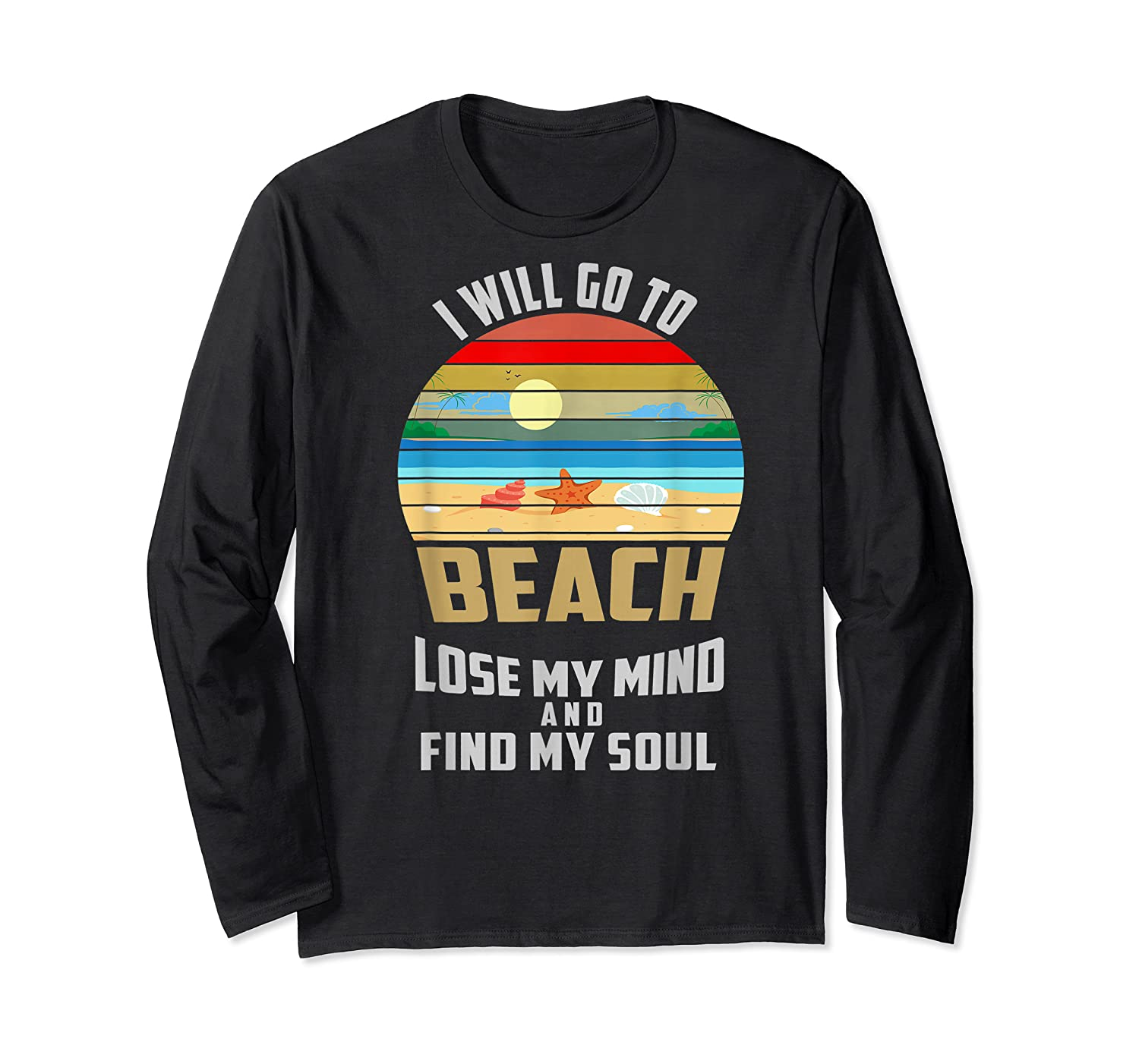 I Will Go To Beach To Lose My Mind And Find My Soul T Shirt Long Sleeve T-shirt