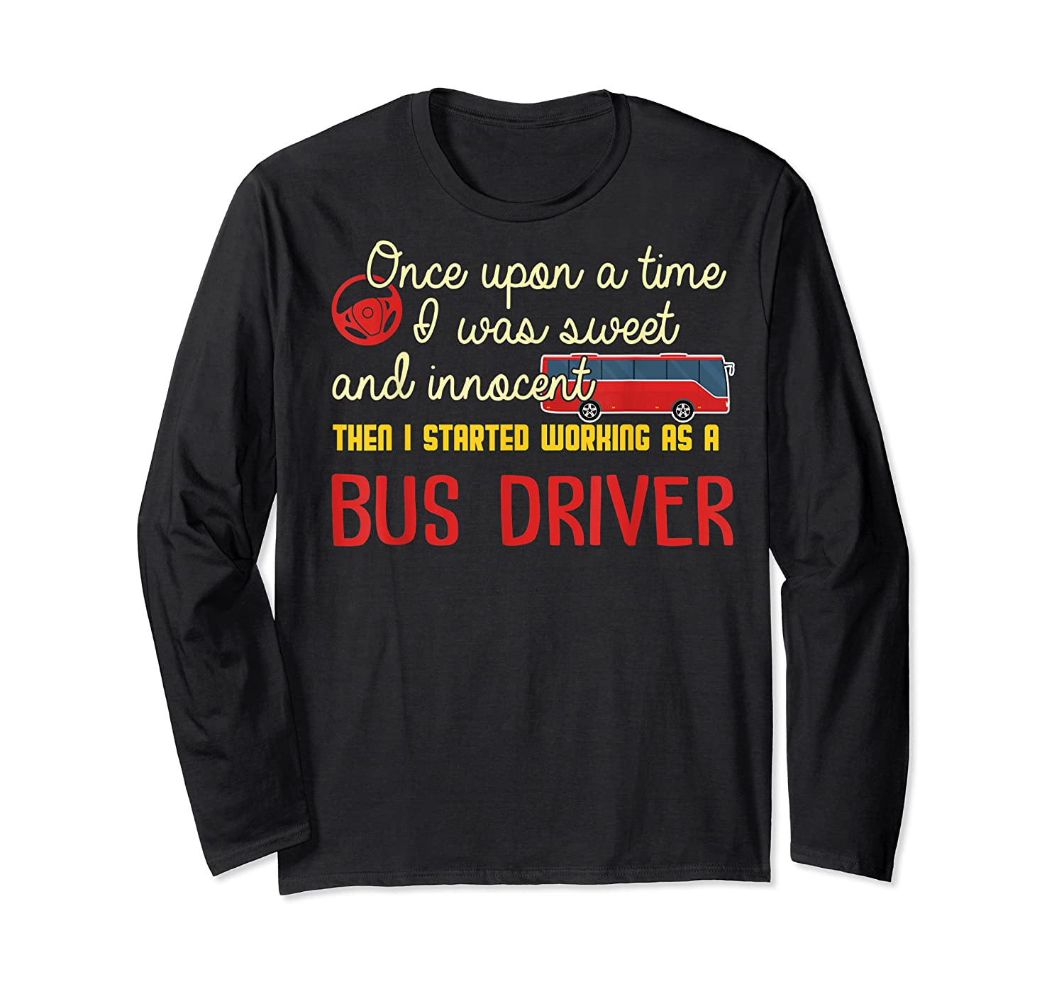 Once Upon A Time I Started Working As A Bus Driver Shirt Long Sleeve T-shirt