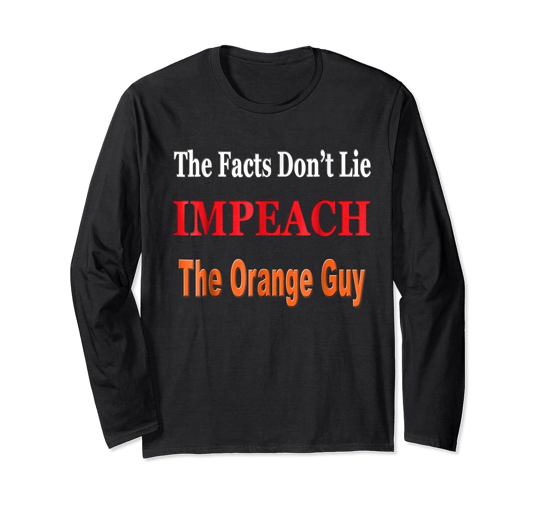 The Facts Don T Lie Impeach The Orange Guy Antitrump T Shirt Long Sleeve T-shirt
