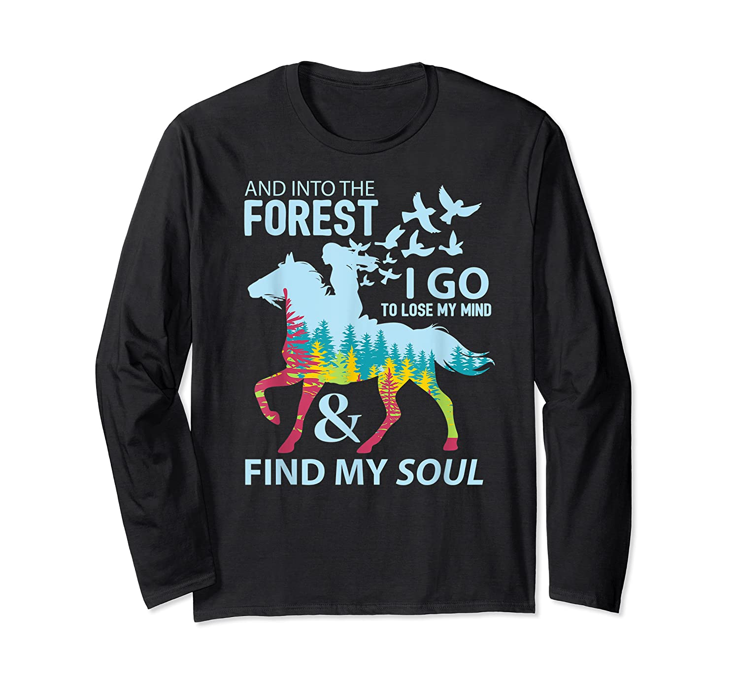 Into The Forest I Go Lose My Mind Find My Soul Horse Lover T-shirt Long Sleeve T-shirt
