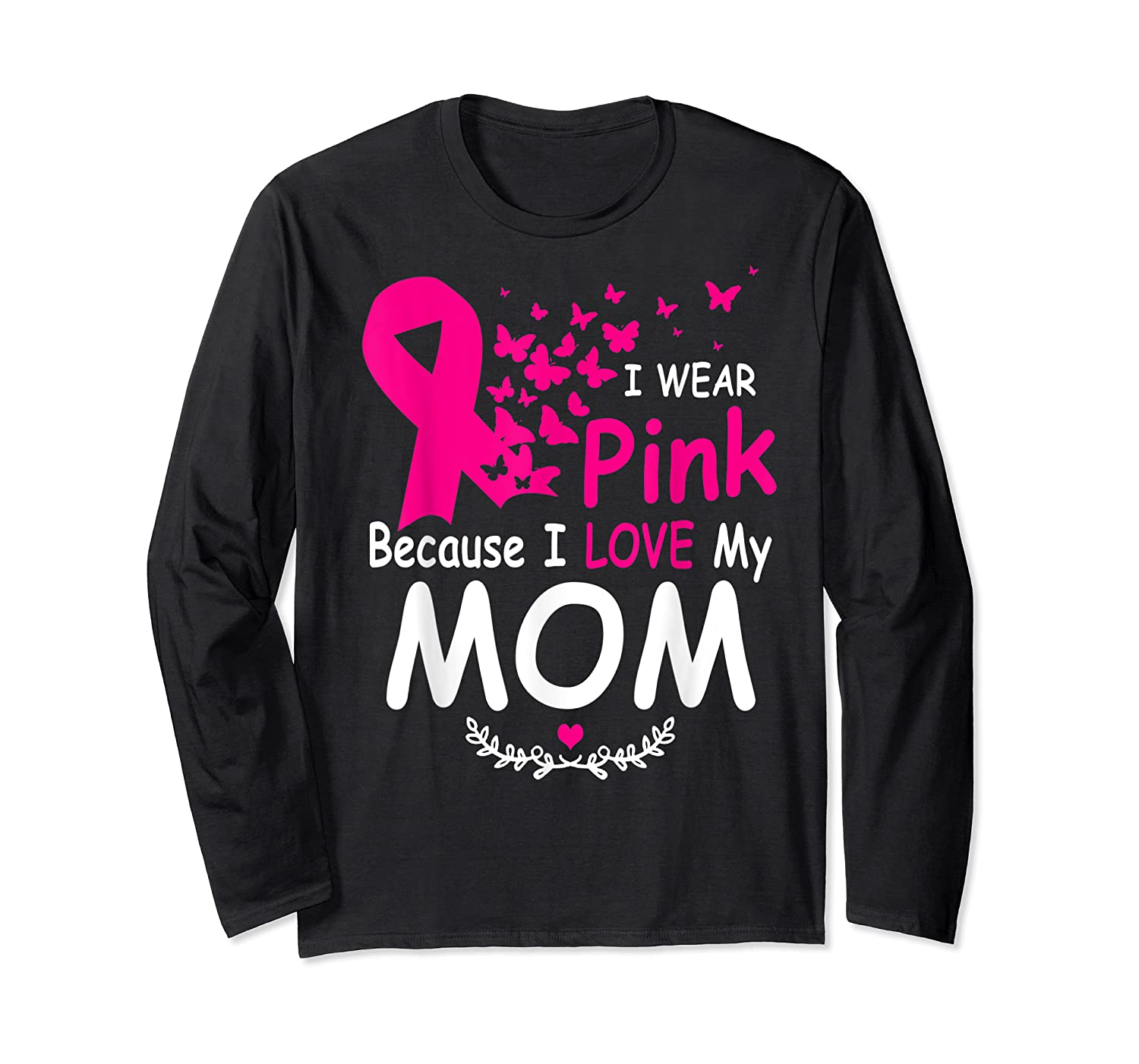 I Wear Pink Because I Love My Mom Breast Cancer Awareness T Shirt Long Sleeve T-shirt