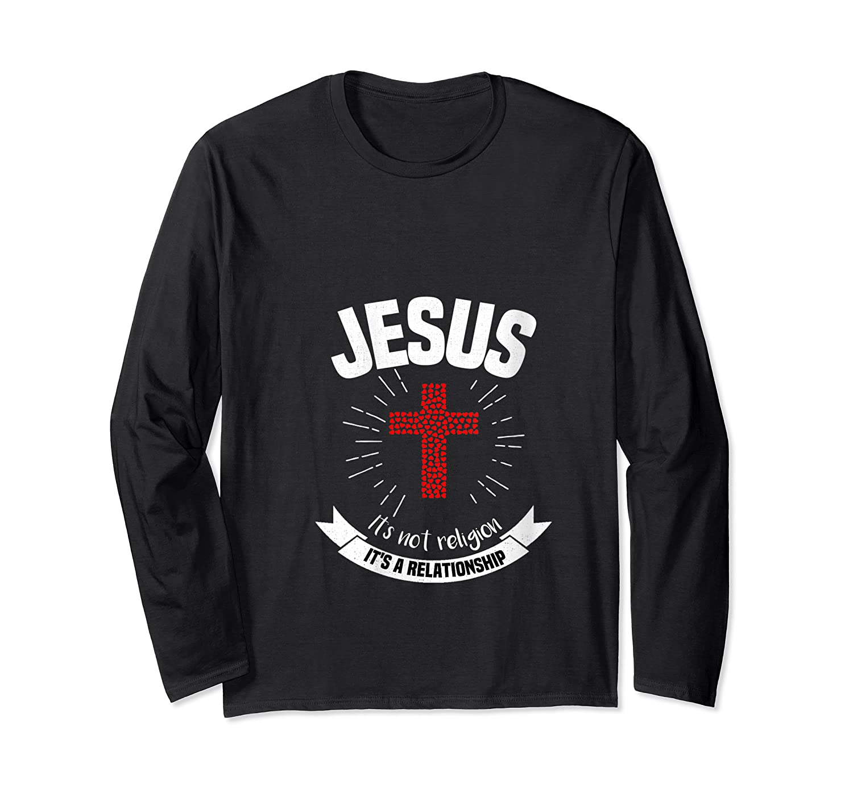 Jesus I'ts Not Religion It's A Relationship Christian Shirts Long Sleeve T-shirt