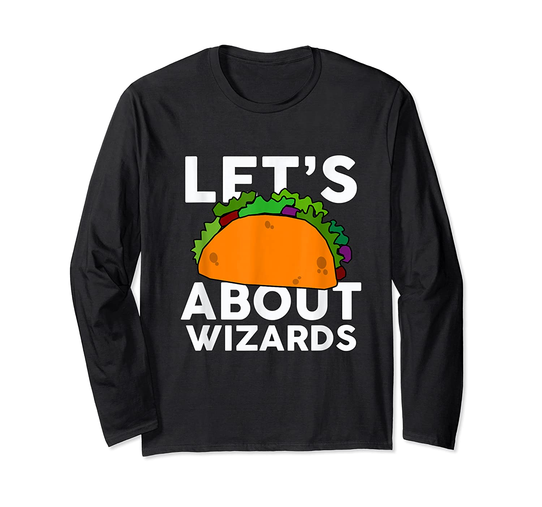Let's Taco About Wizards T-shirt Halloween Costume Shirt T-shirt Long Sleeve T-shirt