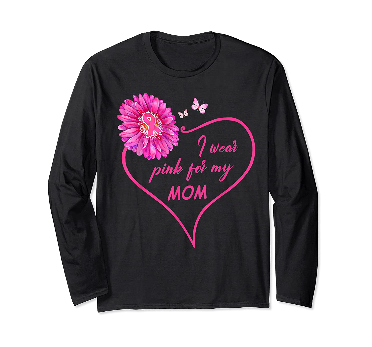 I Wear Pink For My Mom Daisy Flower Breast Cancer Awareness T Shirt Long Sleeve T-shirt