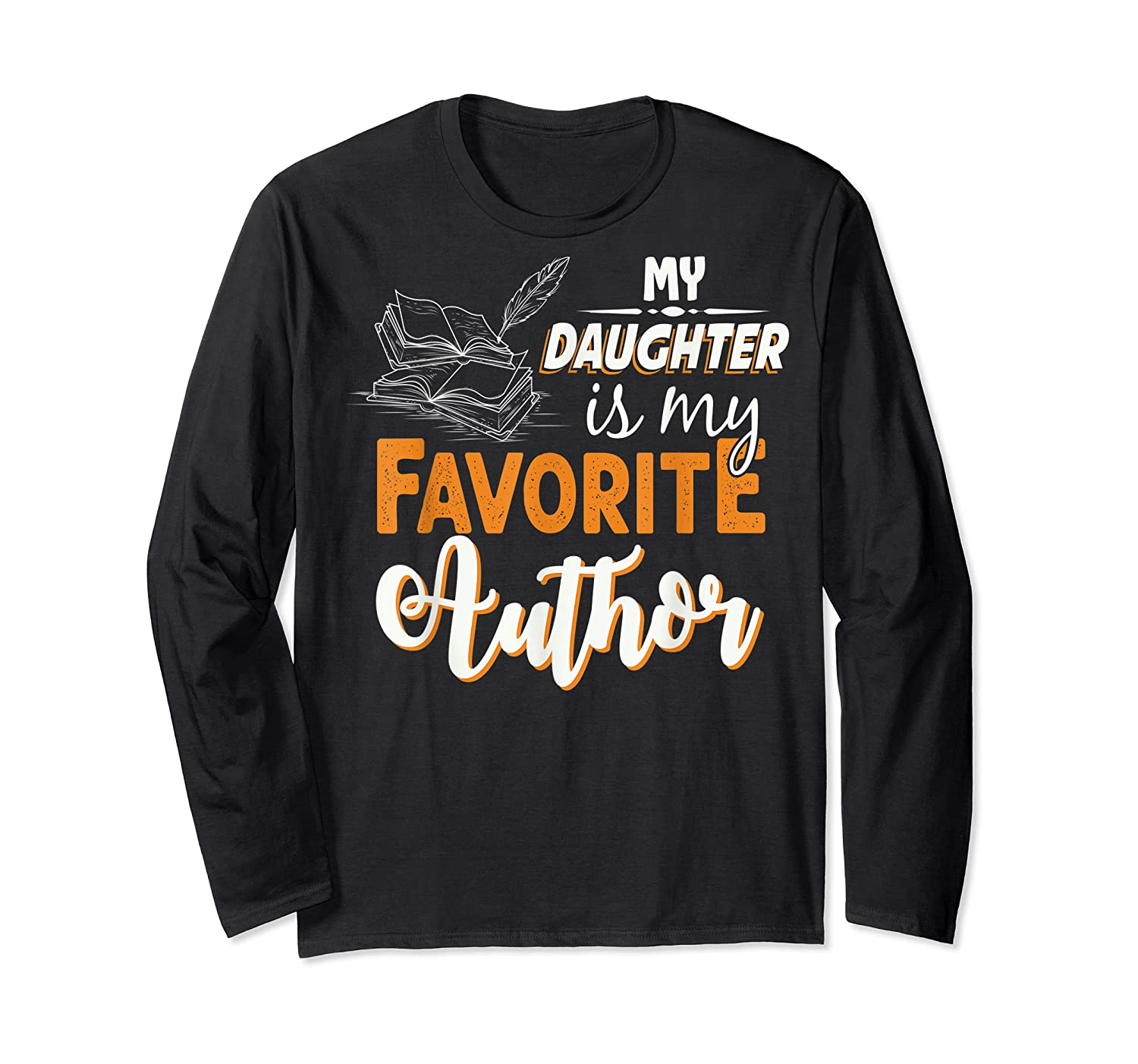 My Daughter Is My Favorite Author Gift Book Lovers Writer T Shirt Long Sleeve T-shirt