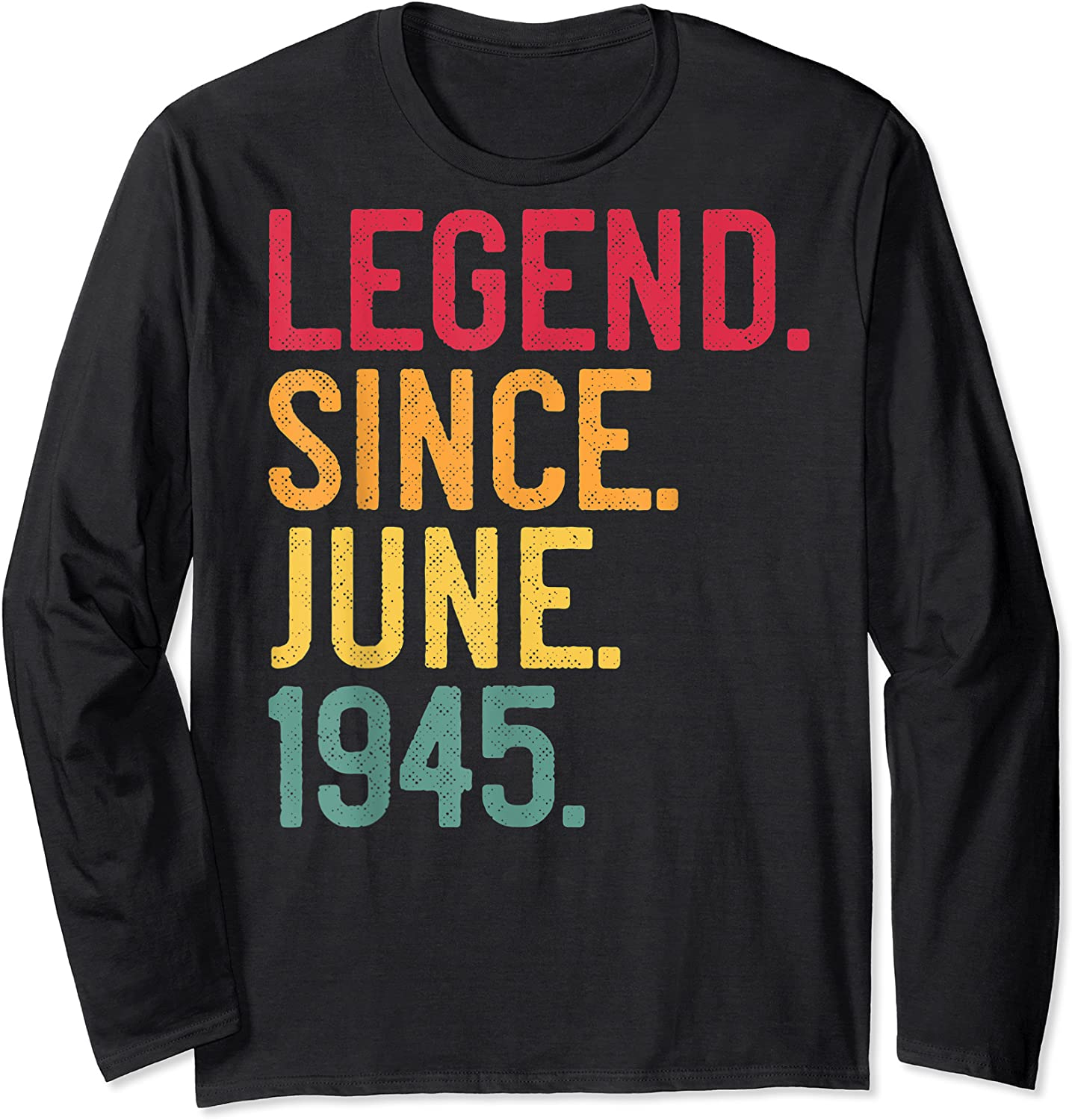Legend Since June 1945 76th Birthday 76 Years Old Vintage T-shirt Long Sleeve T-shirt