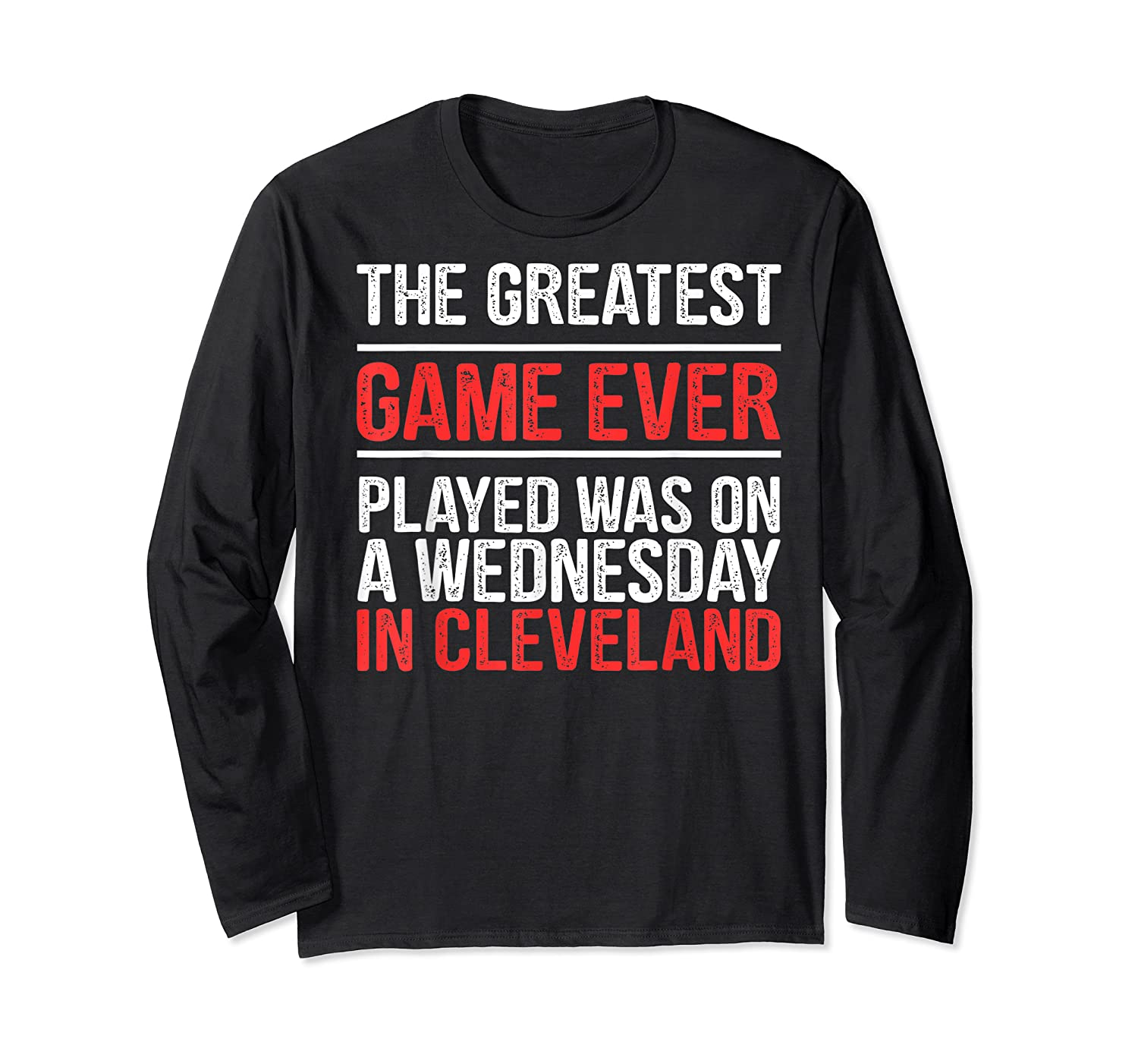 The Greatest Game Ever Played Wednesday In Cleveland Shirts Long Sleeve T-shirt