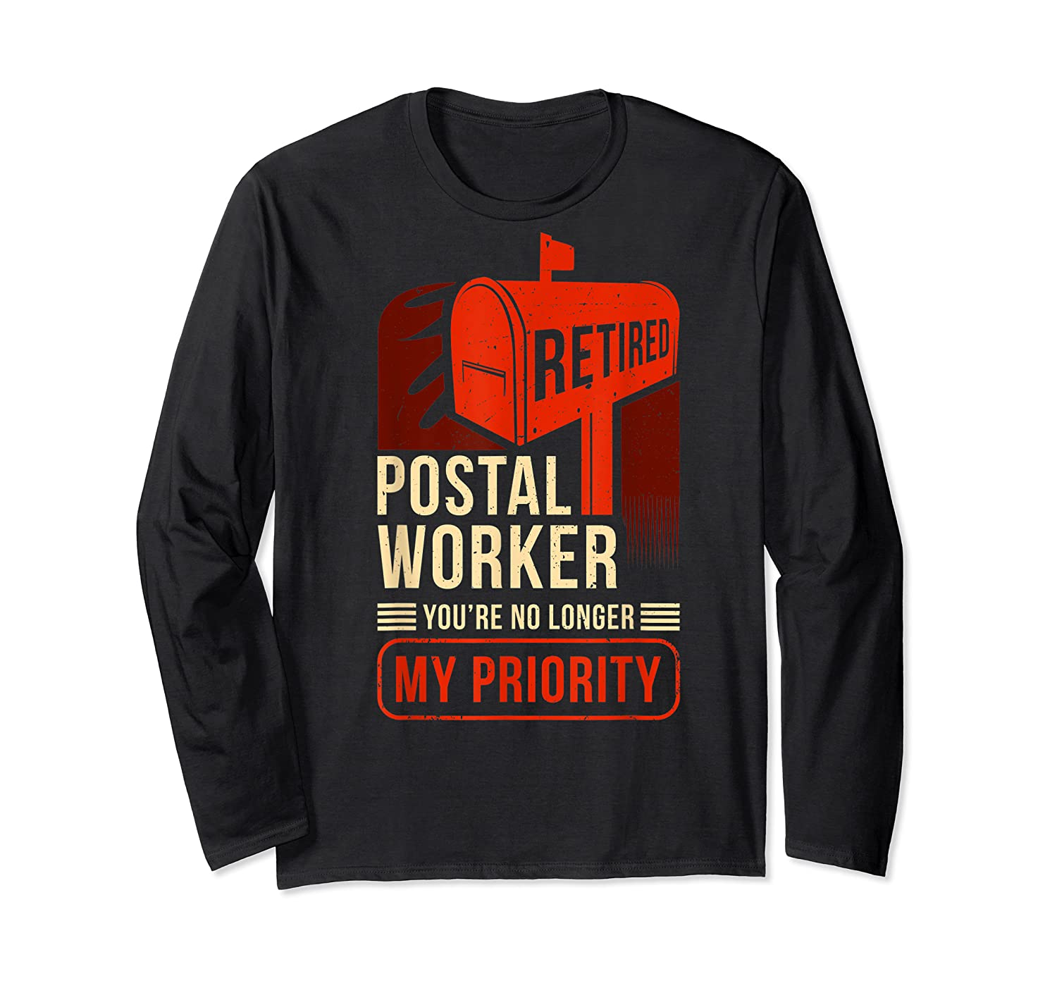 Retired Postal Worker - You're No Longer My Priority Shirt Long Sleeve T-shirt