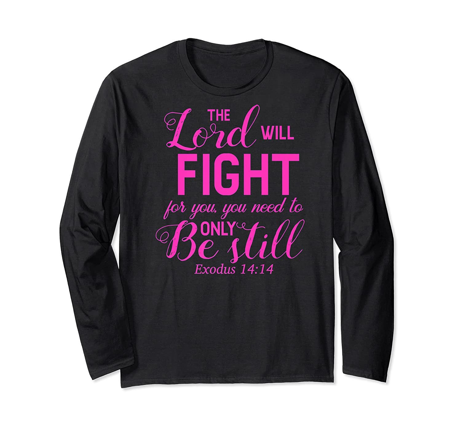 The Lord Will Fight For You, You Need Only To Be Still Verse Shirts Long Sleeve T-shirt