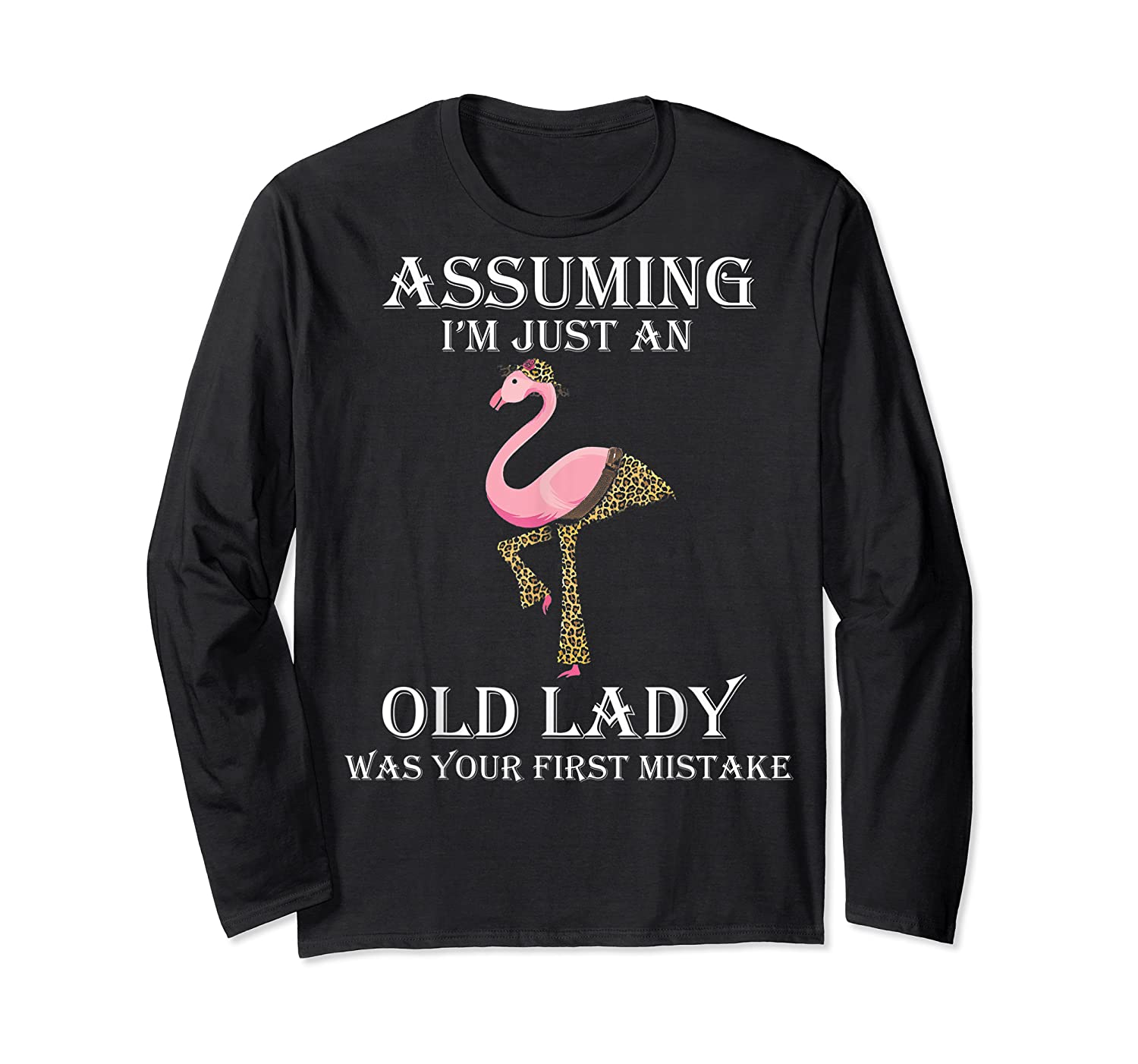 Assuming I'm Just An Old Lady Was Your First Mistake T-shirt Long Sleeve T-shirt