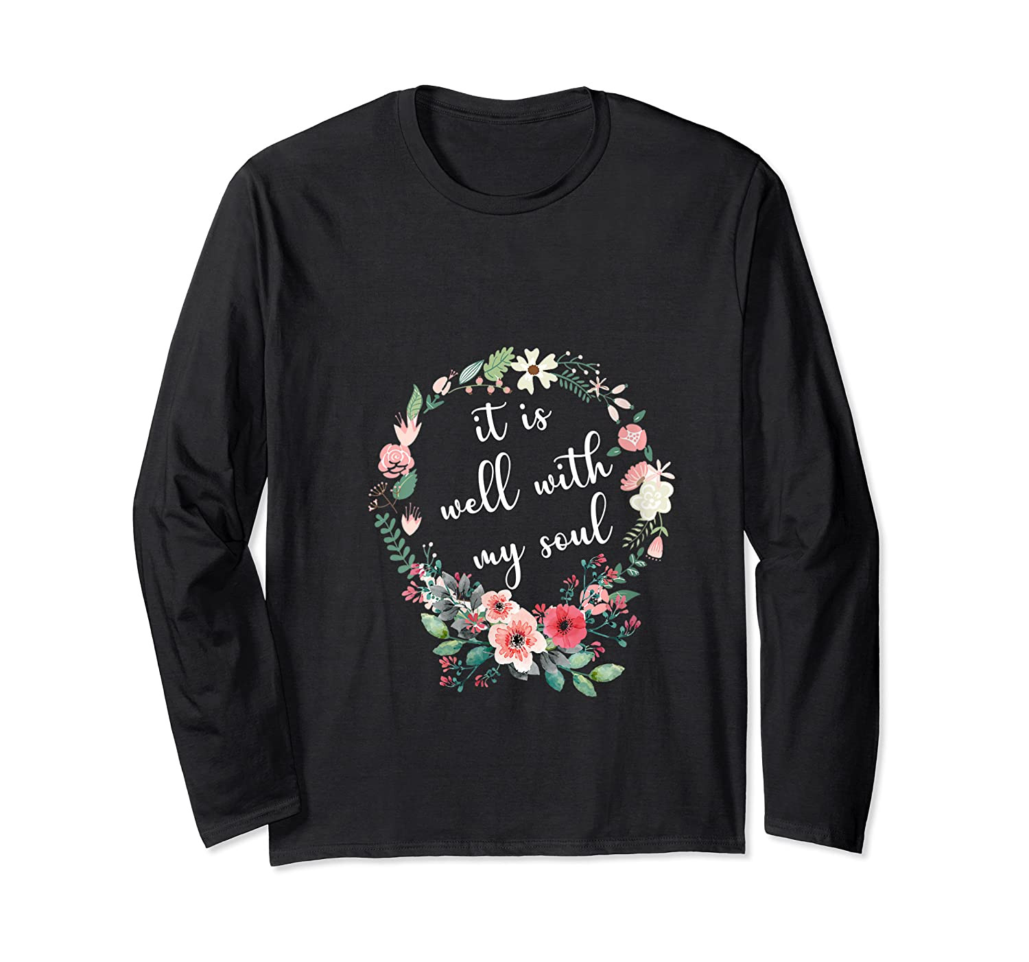 Inspirational It Is Well With My Soul T Shirts Faith Tees T Shirt Long Sleeve T-shirt