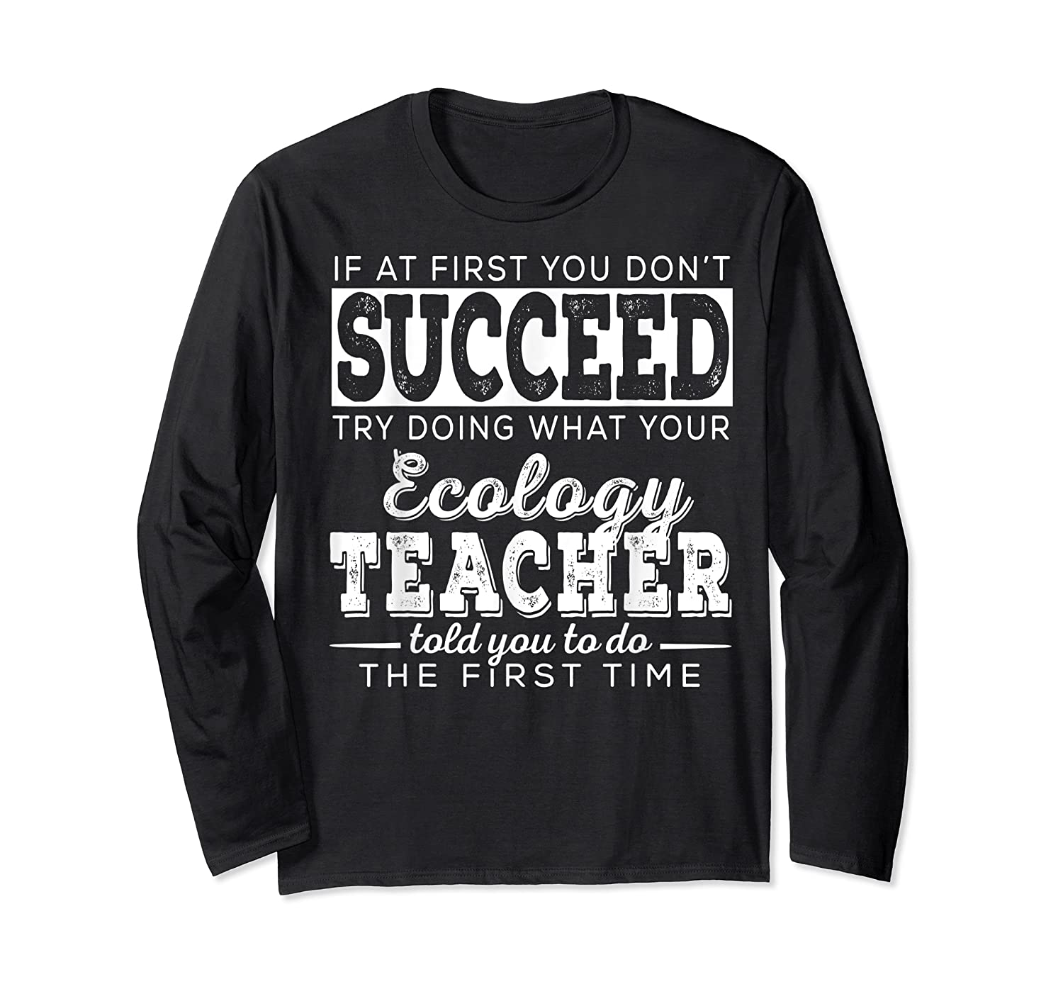 Best Ecology Science Tea Gifts First You Don T Succeed T Shirt Long Sleeve T-shirt