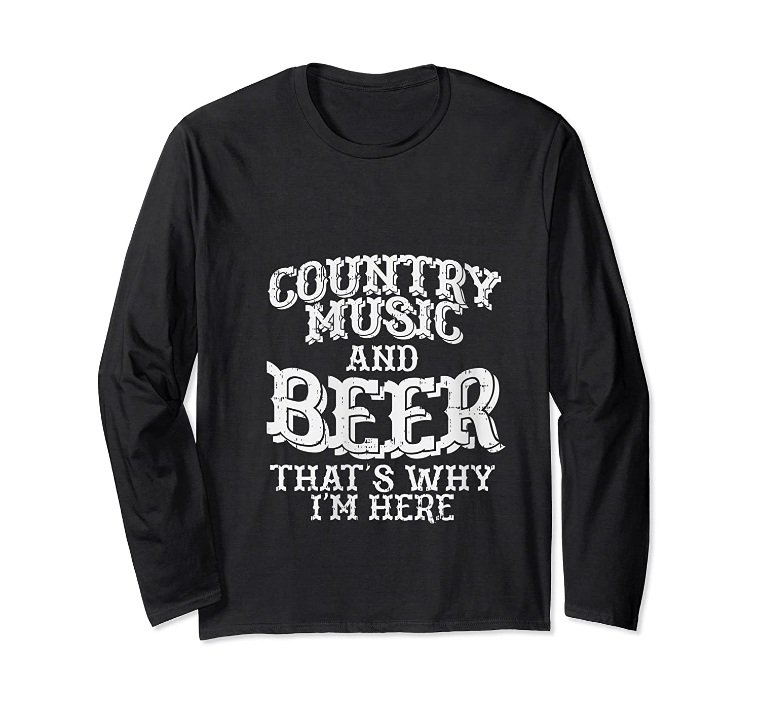 Country Music And Beer Thats Why Im Here Funny Vacation Gift T-shirt Long Sleeve T-shirt