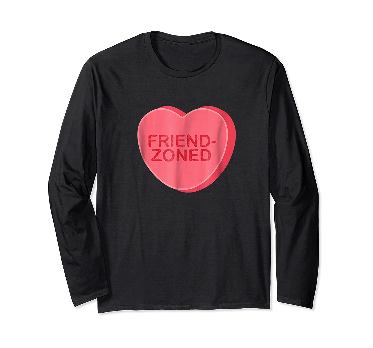 Sarcastic Valentines Day Candy Heart Friend Zoned T Shirt Long Sleeve T-shirt