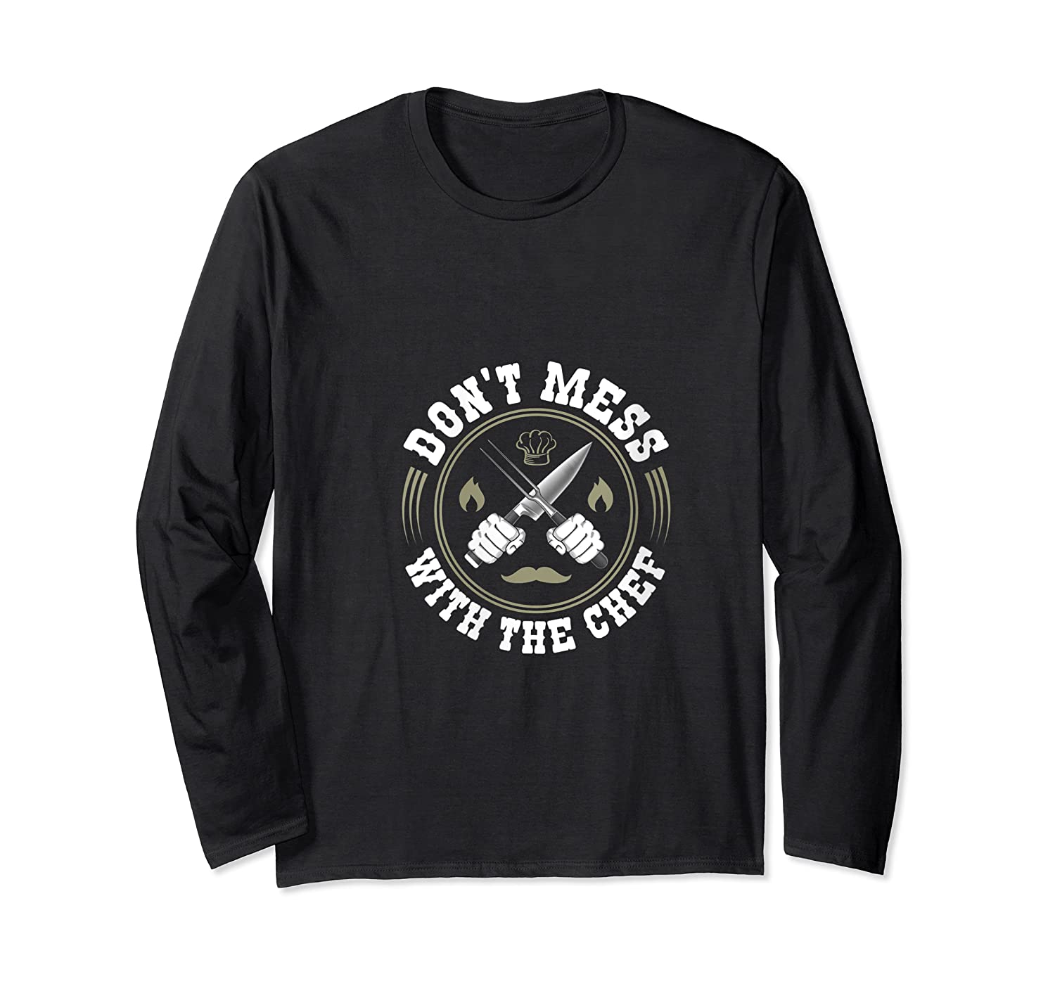 Don T Mess With The Chef Cooking Funny Culinary Chefs Gifts T Shirt Long Sleeve T-shirt