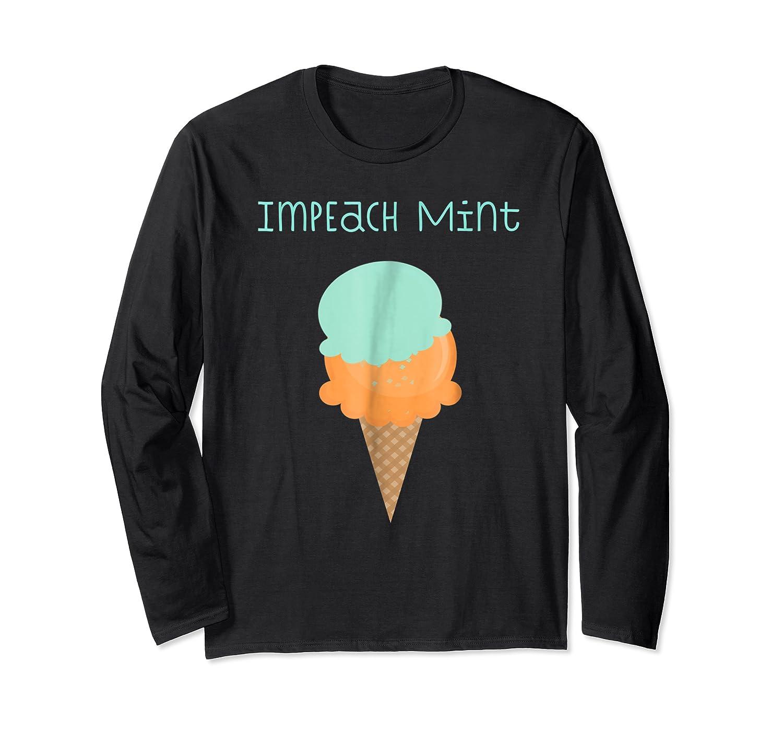 Impeach Mint Ice Cream Anti Trump Resistance Shirts Long Sleeve T-shirt