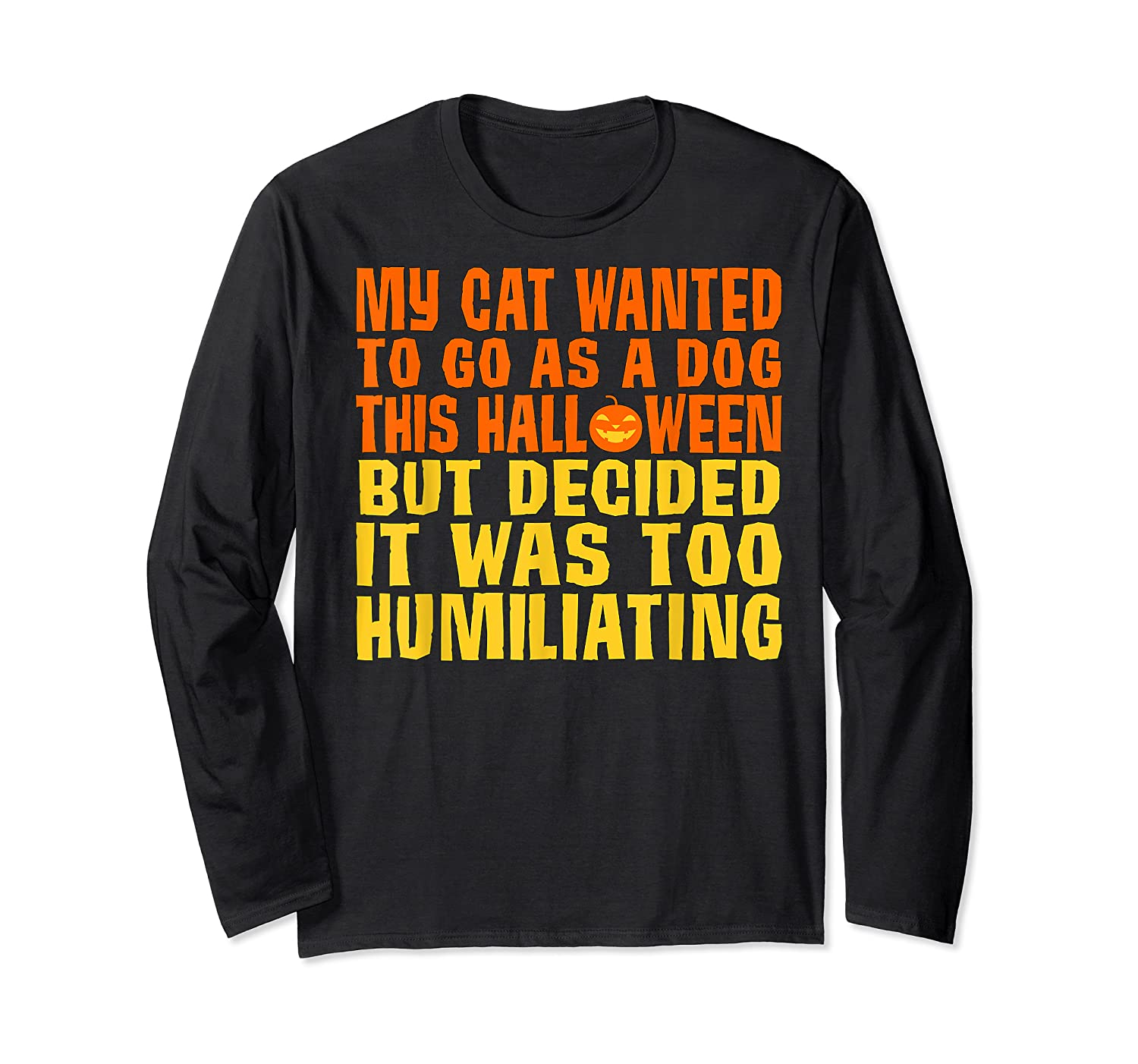 My Cat Wanted To Go As A Dog This Halloween Cute Funny Gift Shirts Long Sleeve T-shirt