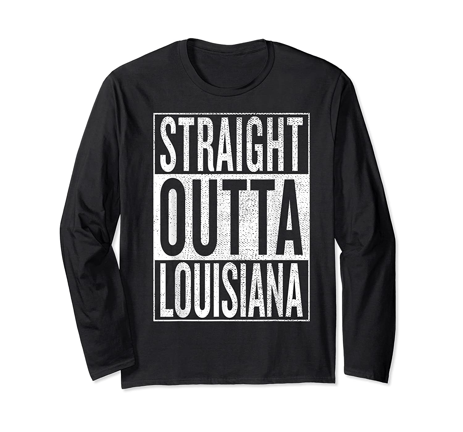 Straight Outta Louisiana Great Travel Out Gift Idea Shirts Long Sleeve T-shirt