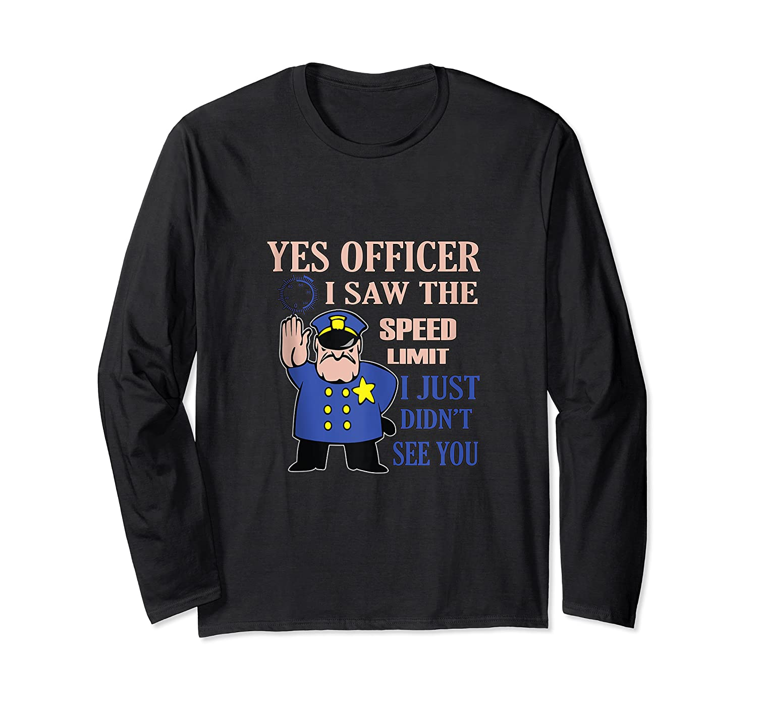 Yes Officer I Did See The Speed Limi Gift Shirts Long Sleeve T-shirt