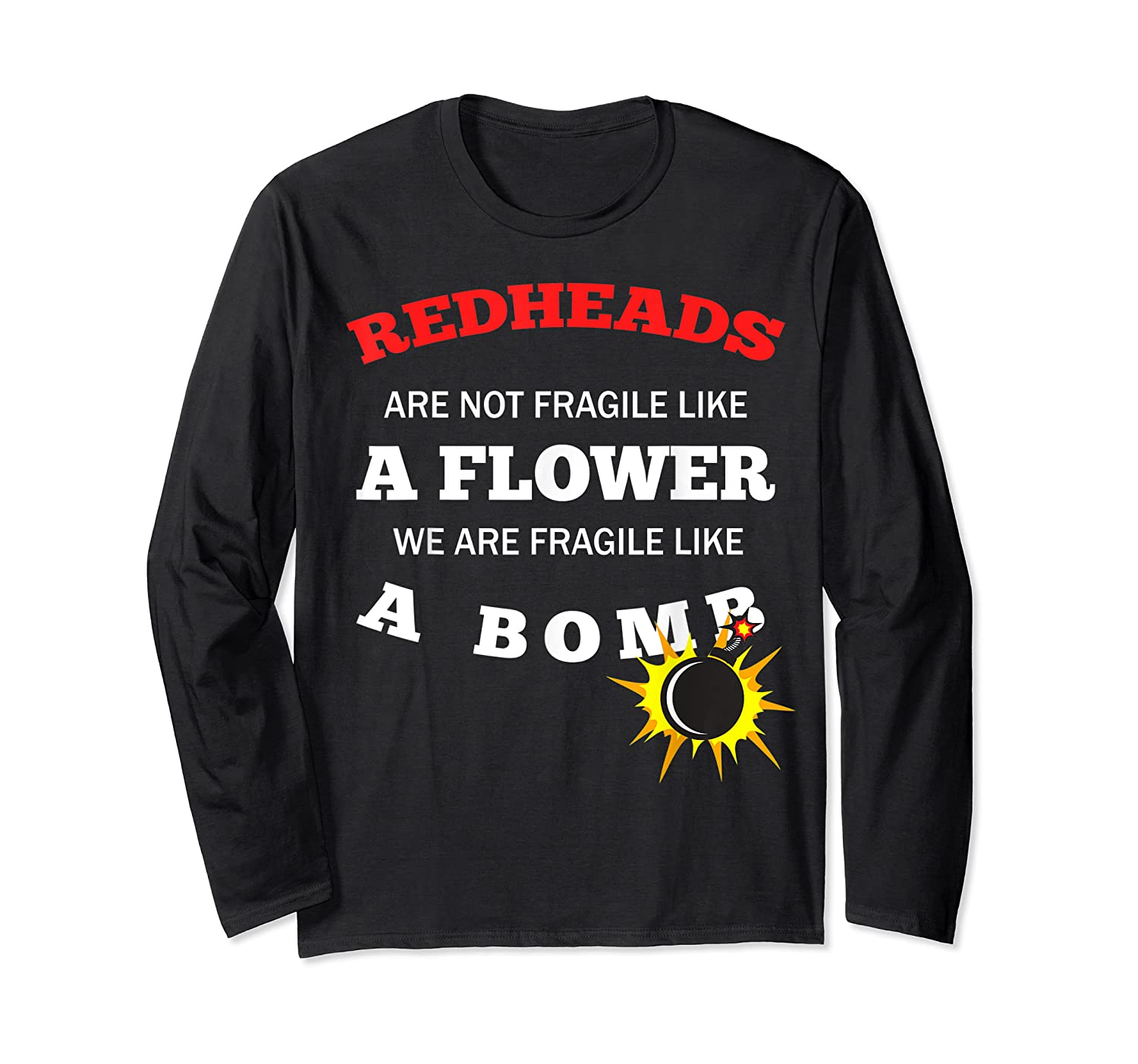 Redheads Are Not Fragile Like A Flower We Are Fragile Shirts Long Sleeve T-shirt