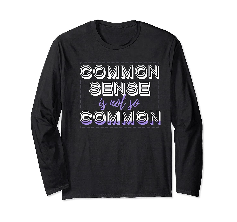 Common Sense Is Not So Common Premium T Shirt Long Sleeve T-shirt