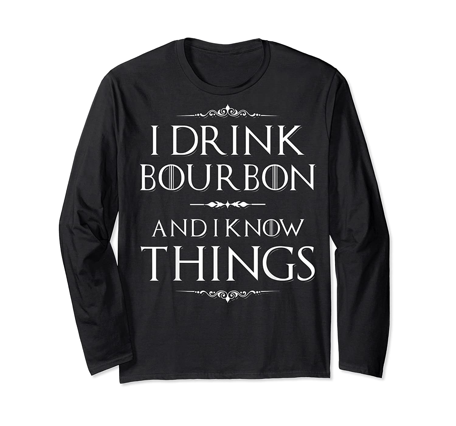 Drink Bourbon And Know Things Shirts Long Sleeve T-shirt