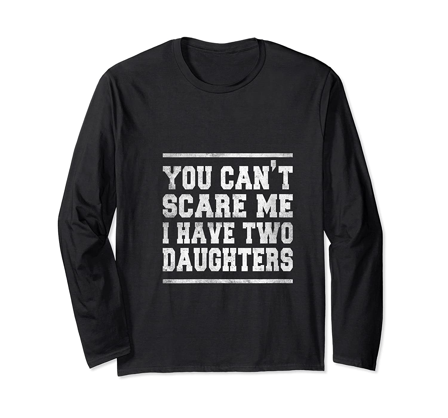 You Can T Scare Me I Have Two Daughters Father S Day Gifts Shirts Long Sleeve T-shirt