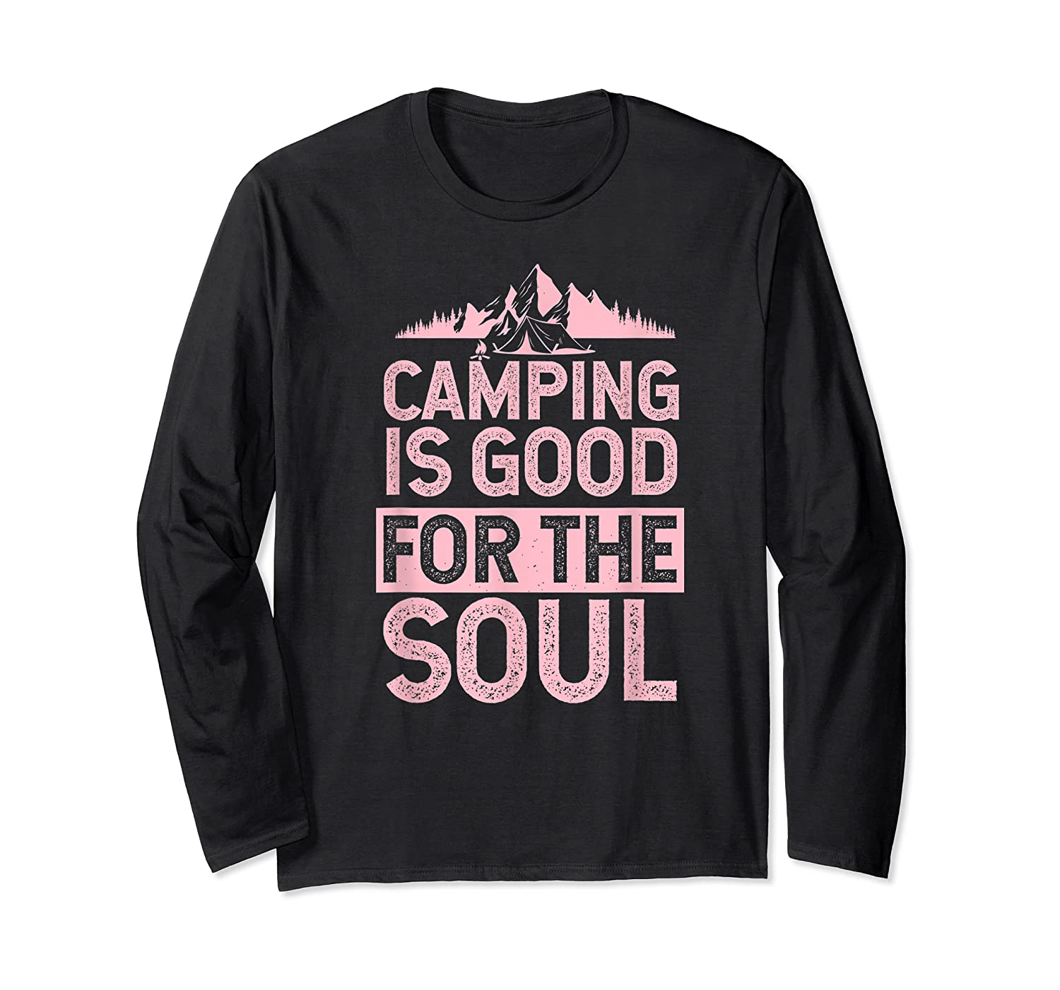 Camping Is Good For The Soul T-shirt Long Sleeve T-shirt