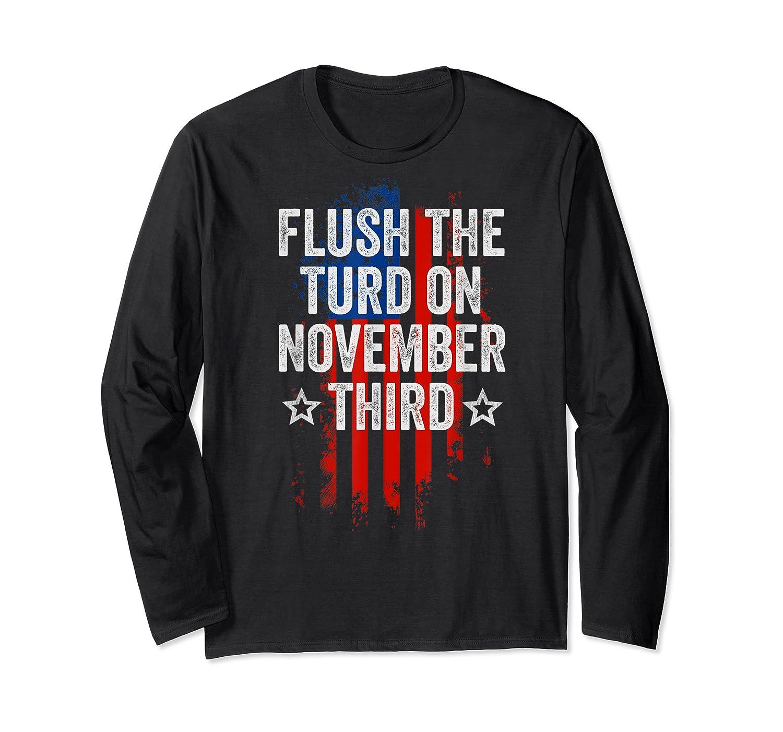Flush The Turd On November Third Shirt Impeach Trump 86 45 T Shirt Long Sleeve T-shirt