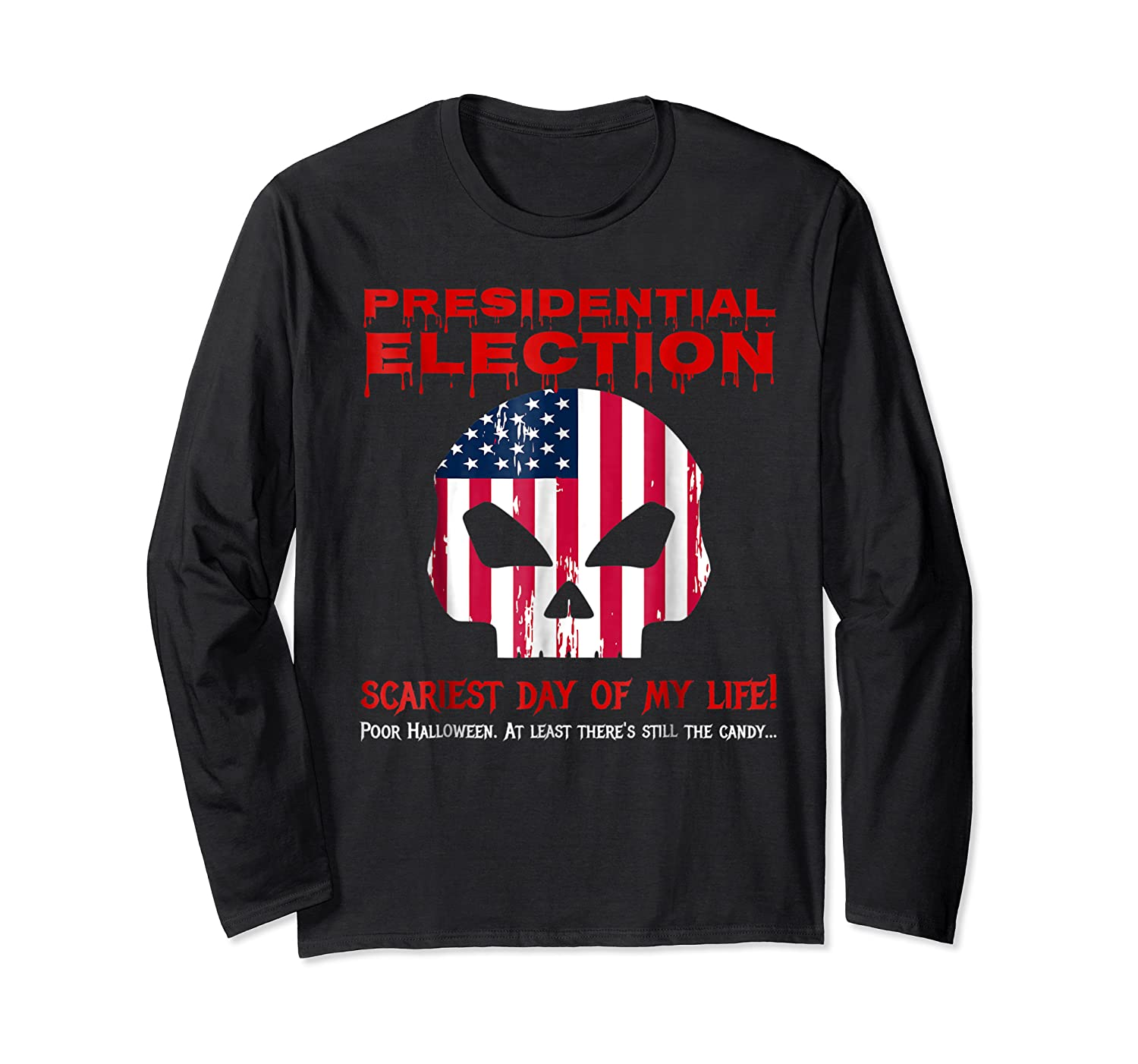 Presidential Election Scariest Day Of My Life Shirts Long Sleeve T-shirt