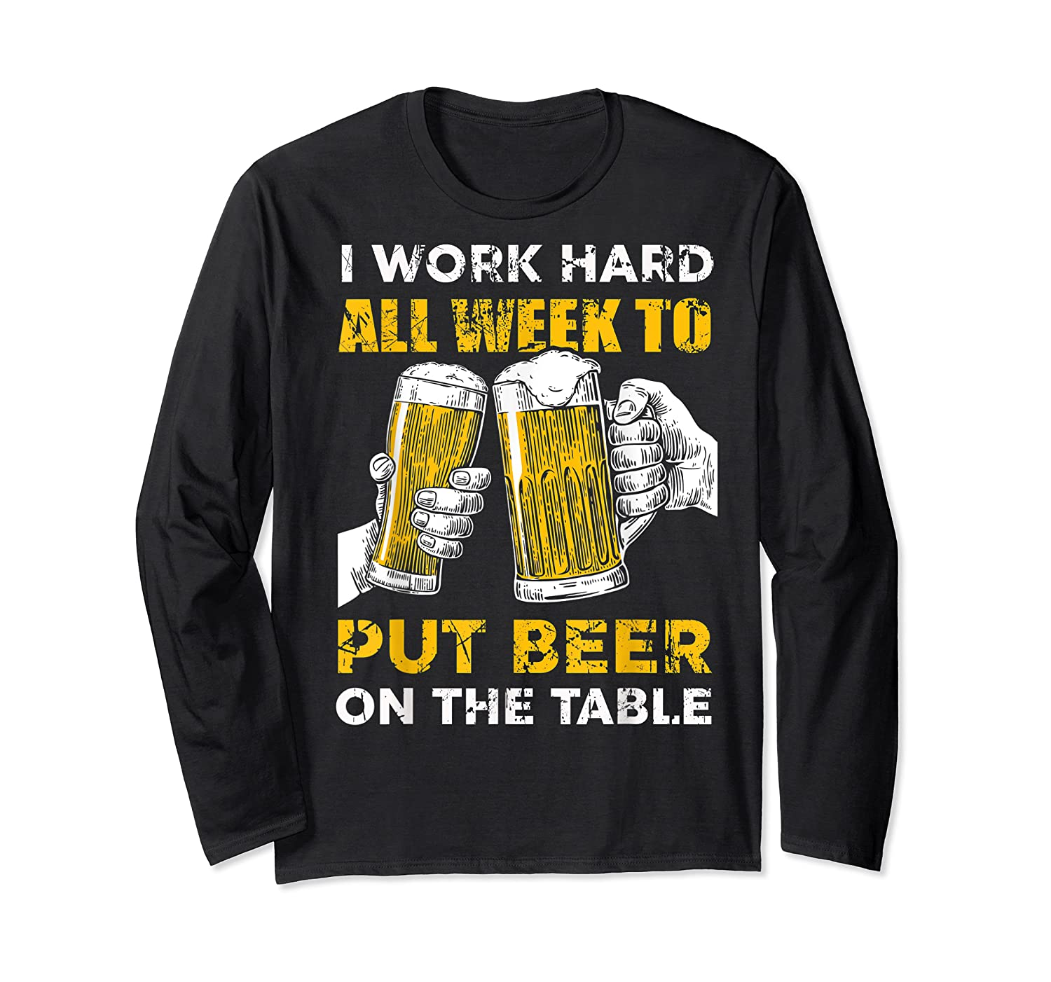 I Work Hard All Week To Put Beer On The Table T Shirt Long Sleeve T-shirt