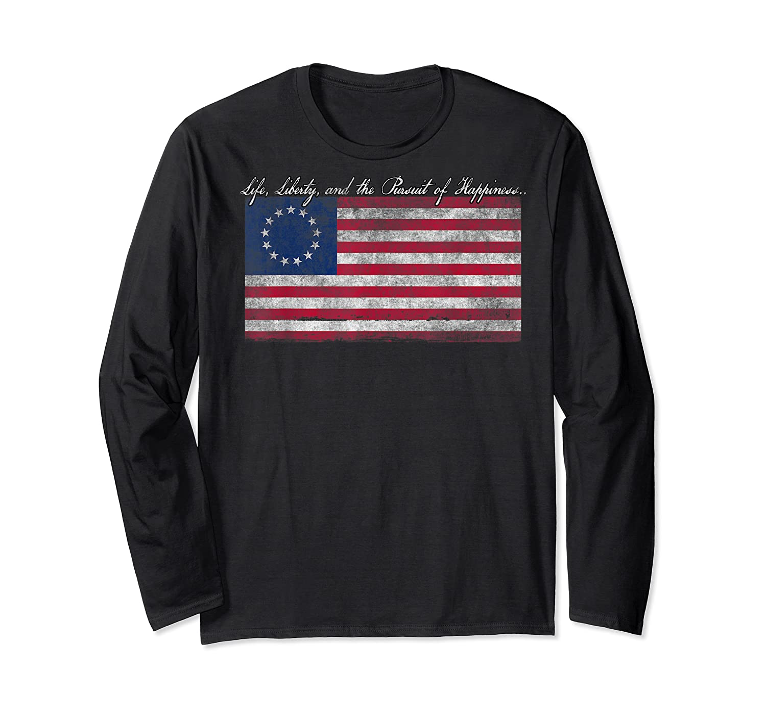 Life Liberty And The Pursuit Of Happiness Flag T Shirt Long Sleeve T-shirt