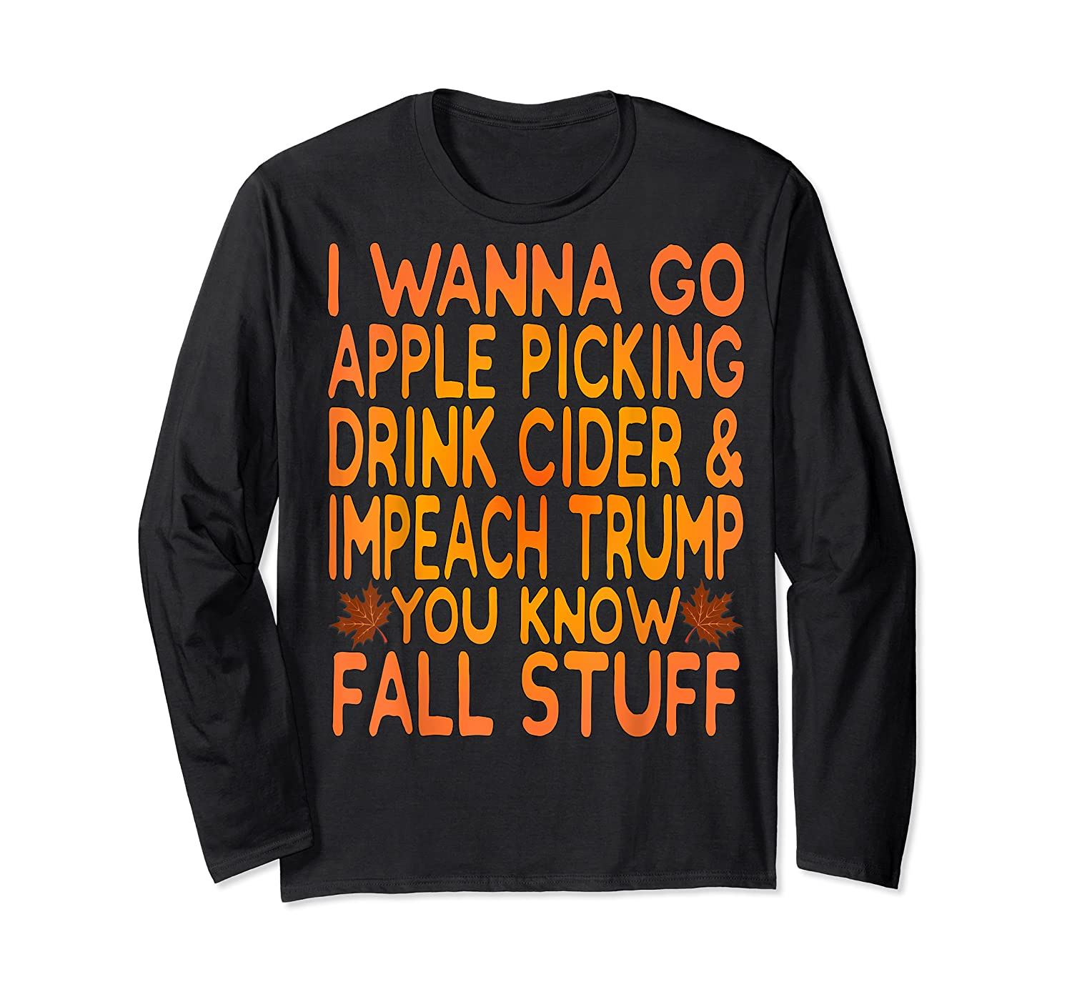 Apple Picking Cider Drinking And Impeach Trump This Fall T Shirt Long Sleeve T-shirt