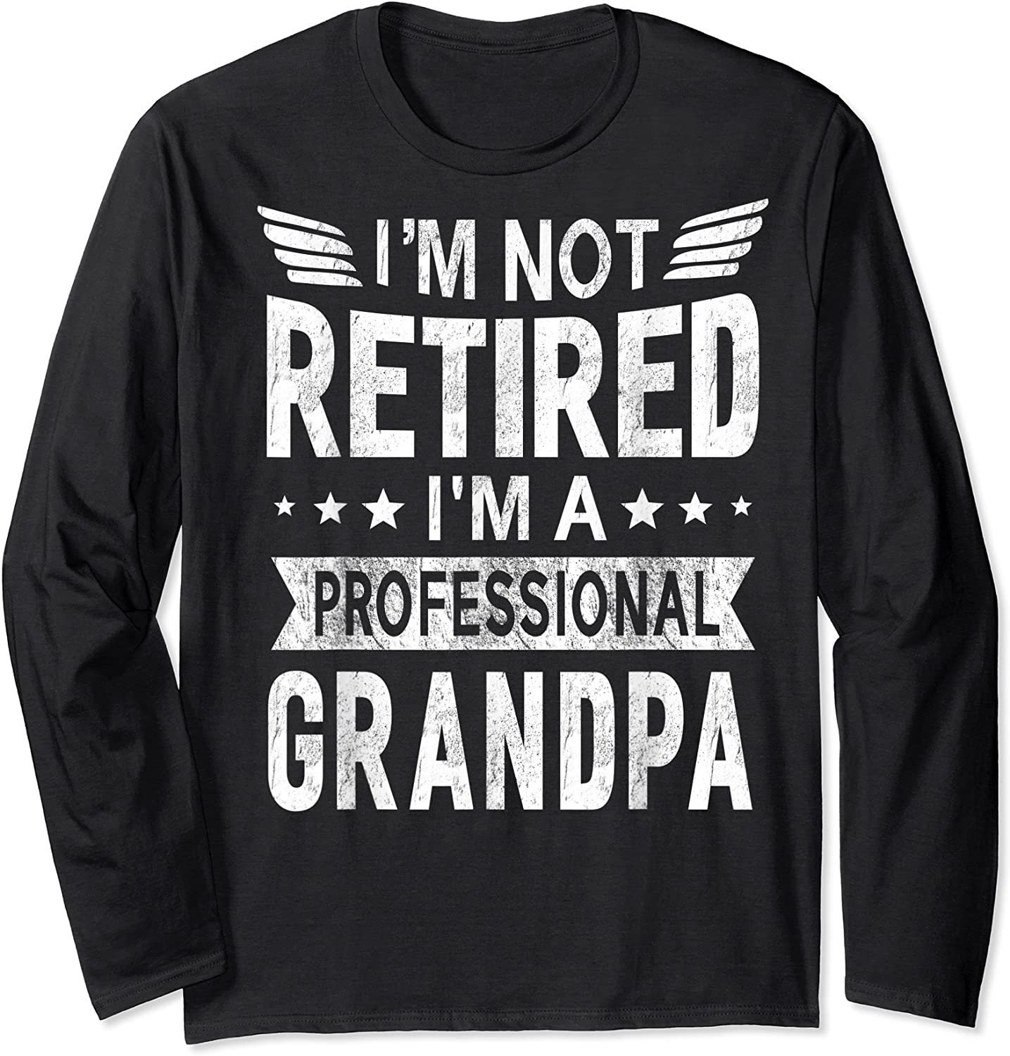 I'm Not Retired A Professional Grandpa Top Fathers Day Gift T-shirt Long Sleeve T-shirt