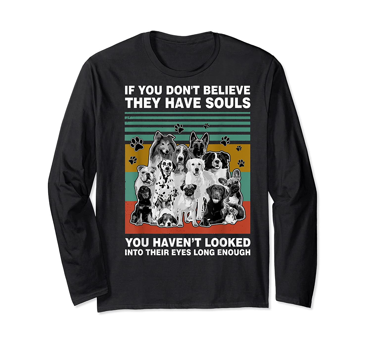 If You Don T Believe They Have Souls Tshirt Dog Lover Gifts T Shirt Long Sleeve T-shirt